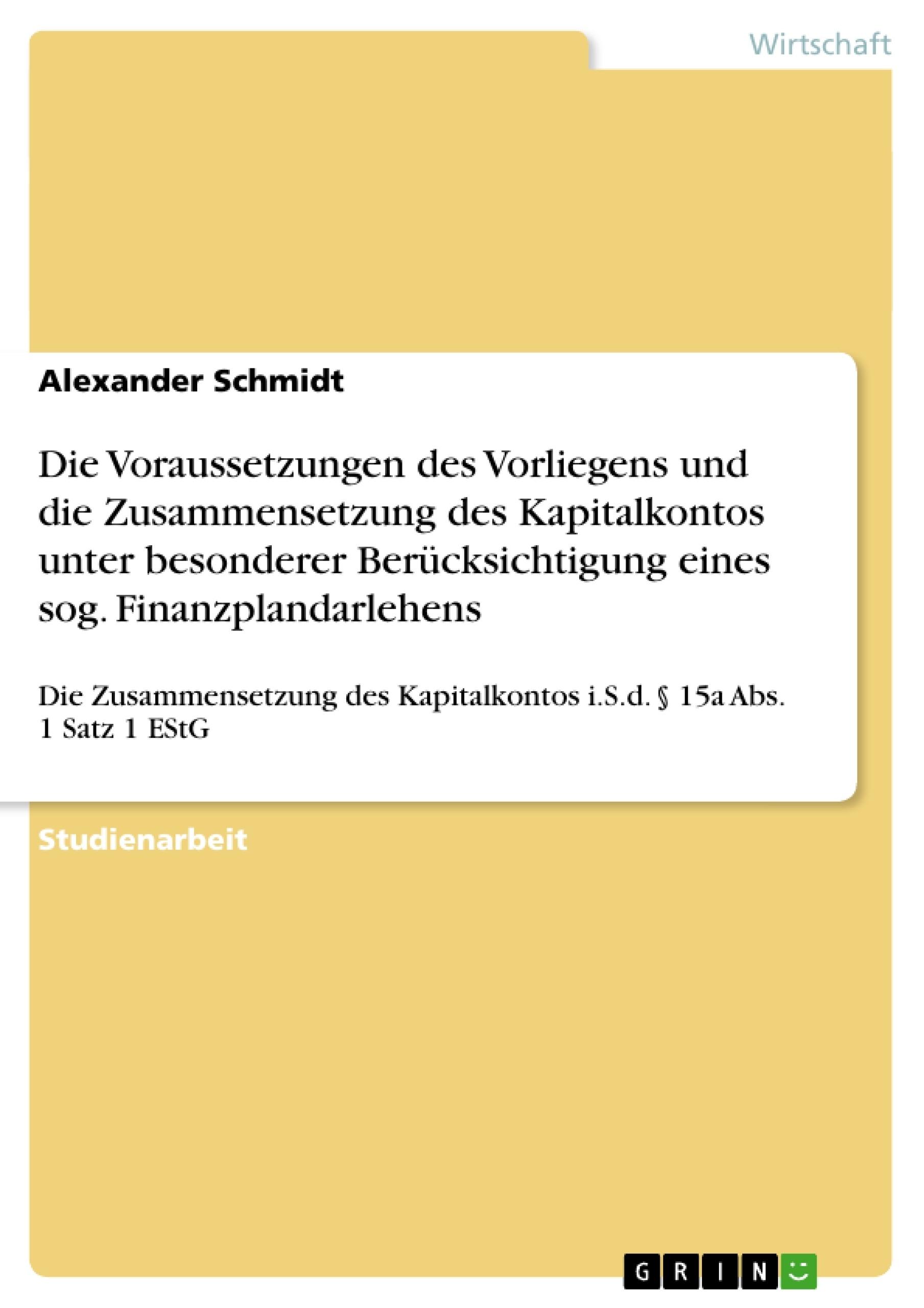 Titel: Die Voraussetzungen des Vorliegens und die Zusammensetzung des Kapitalkontos unter besonderer Berücksichtigung eines sog. Finanzplandarlehens