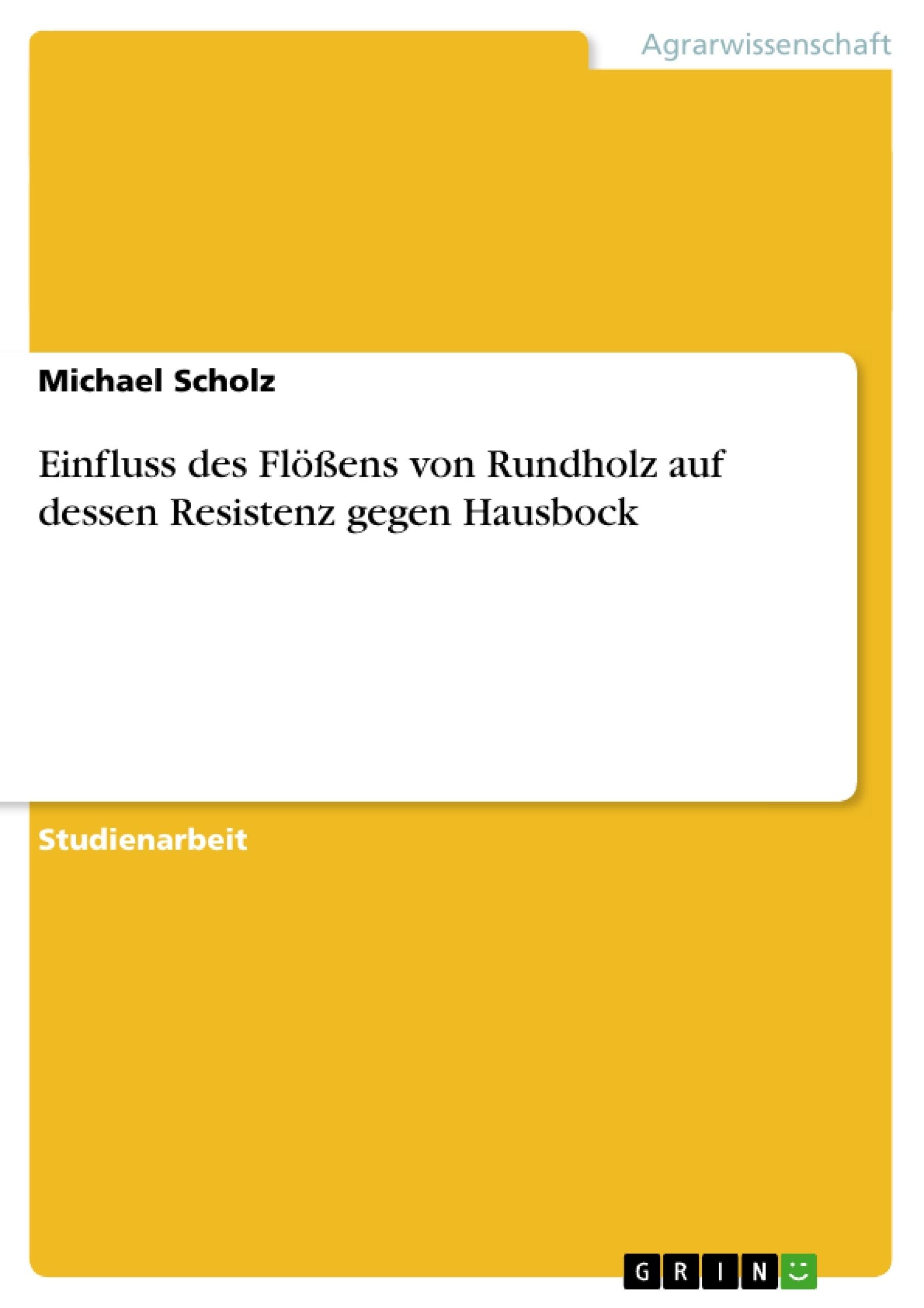 Titel: Einfluss des Flößens von Rundholz auf dessen Resistenz gegen Hausbock