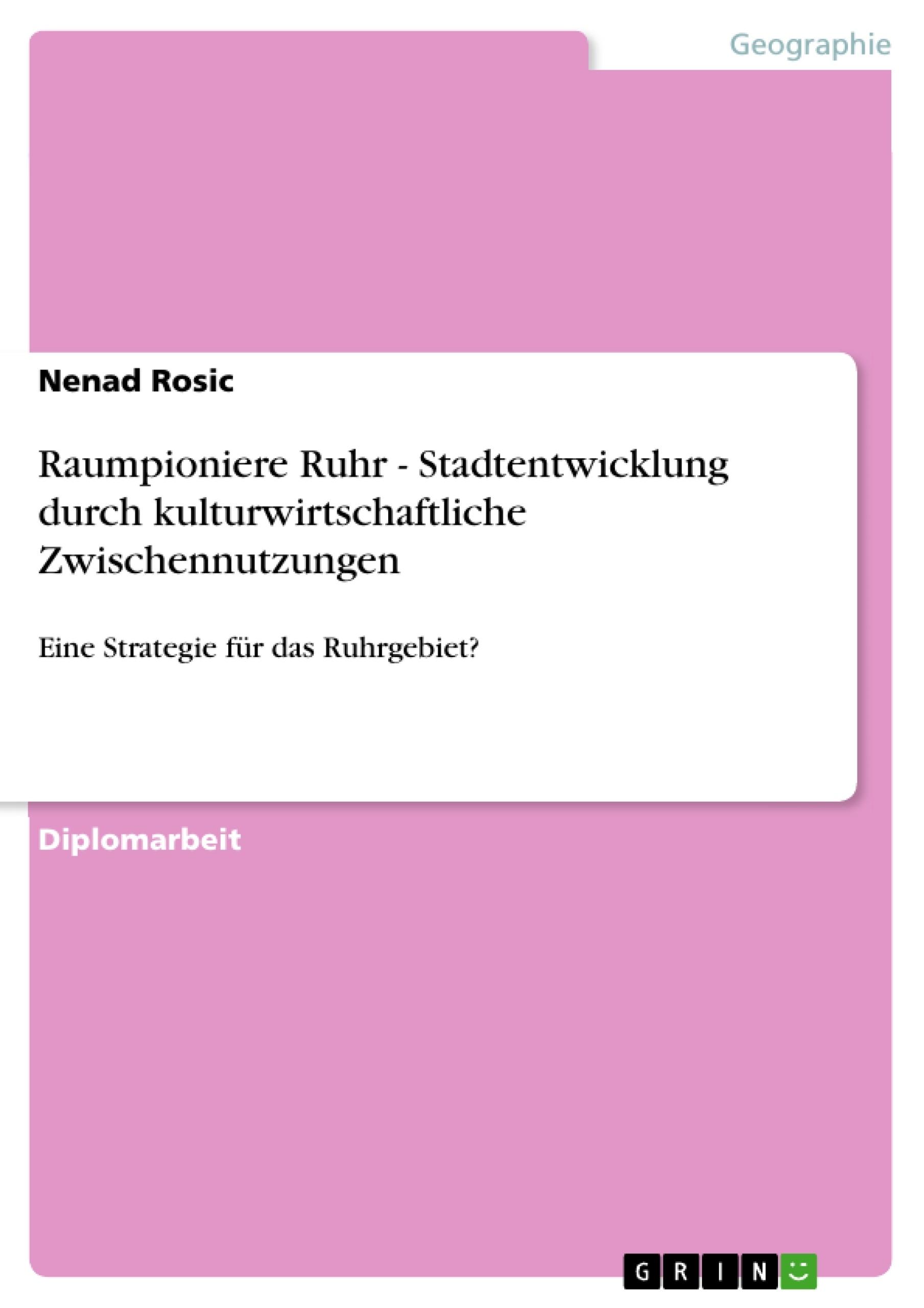 Titel: Raumpioniere Ruhr - Stadtentwicklung durch kulturwirtschaftliche Zwischennutzungen