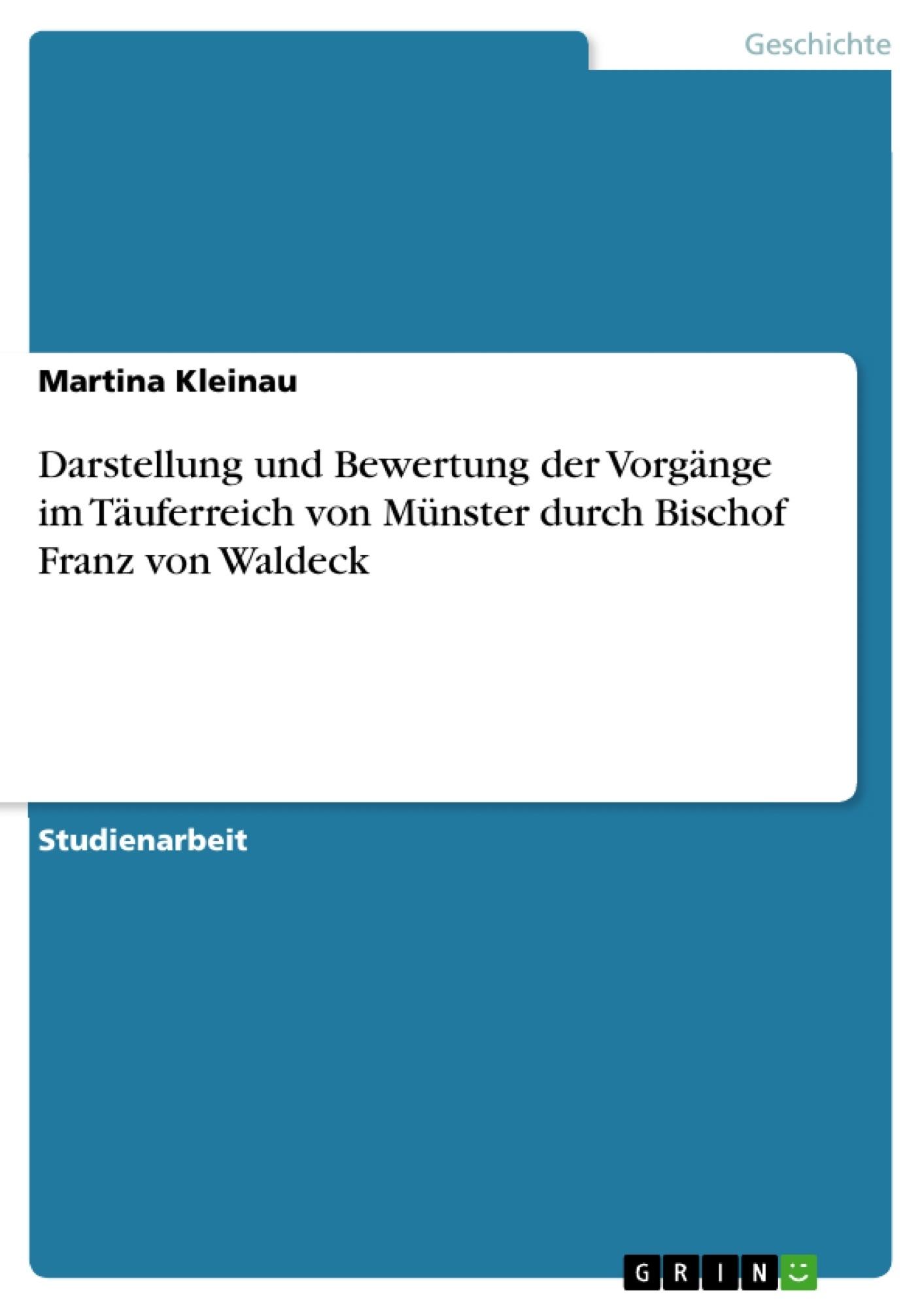 Titel: Darstellung und Bewertung der Vorgänge im Täuferreich von Münster durch Bischof Franz von Waldeck