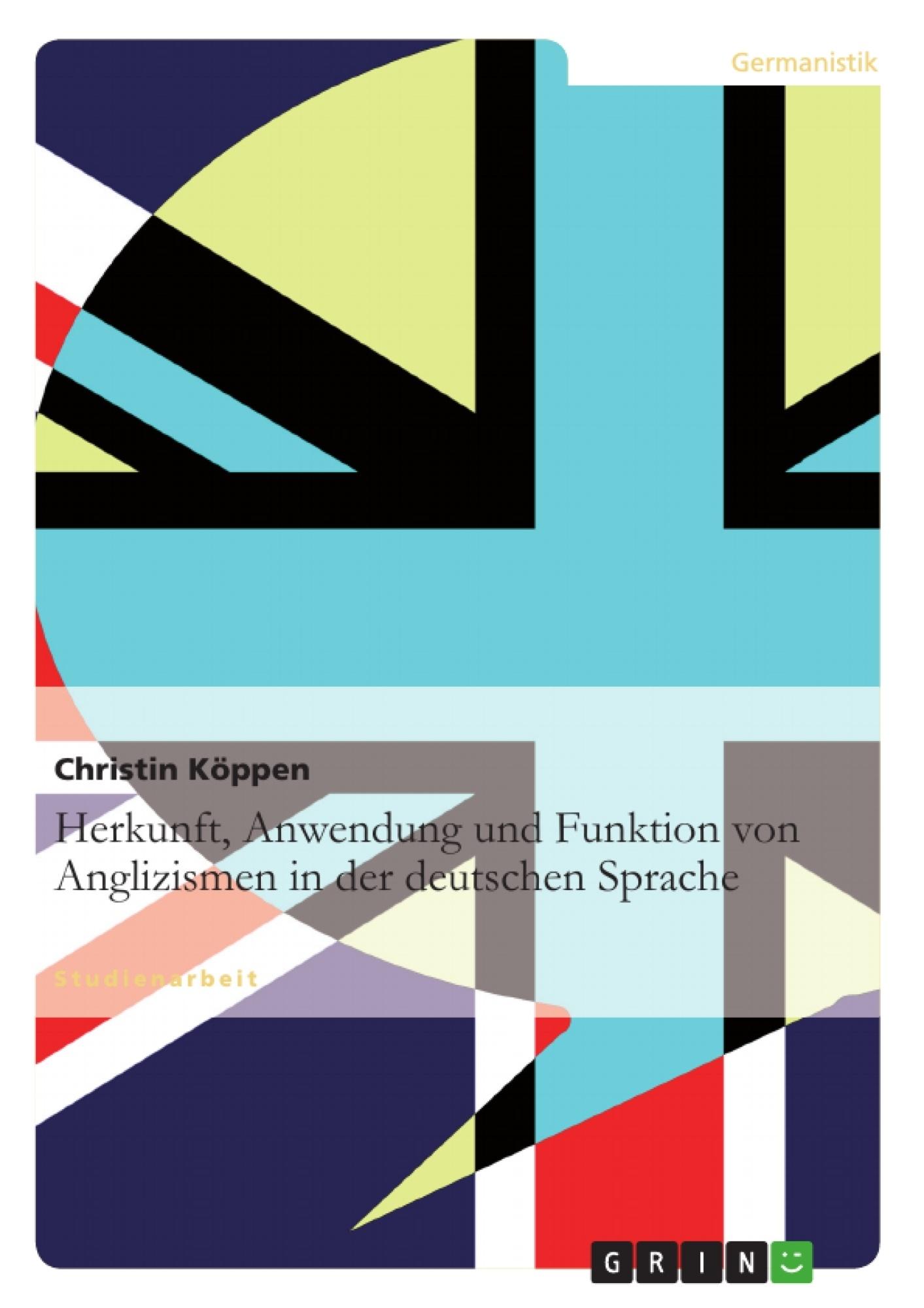 Titel: Herkunft, Anwendung und Funktion von Anglizismen in der deutschen Sprache