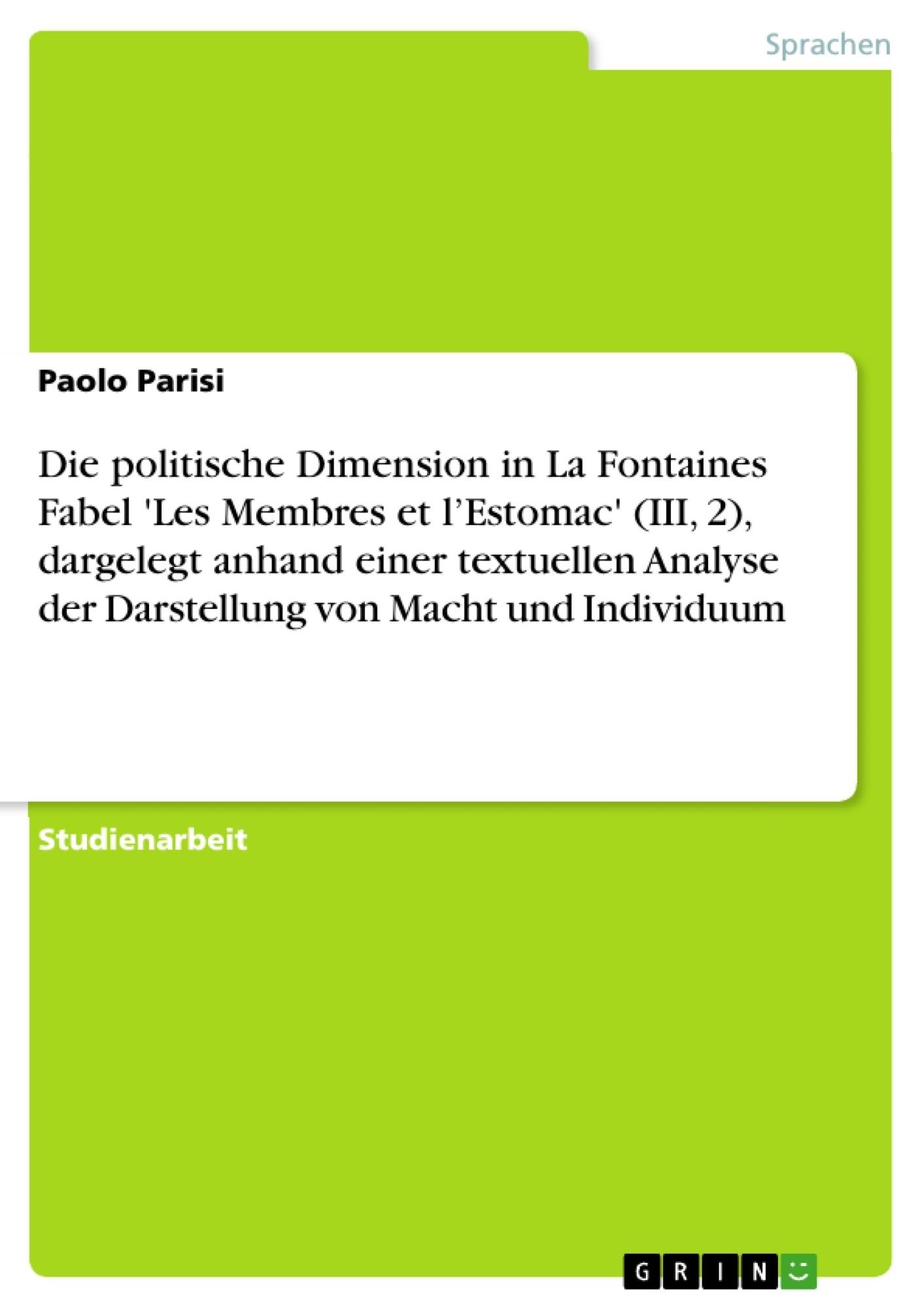 Titel: Die politische Dimension in La Fontaines Fabel 'Les Membres et l'Estomac' (III, 2), dargelegt anhand einer textuellen Analyse der Darstellung von Macht und Individuum