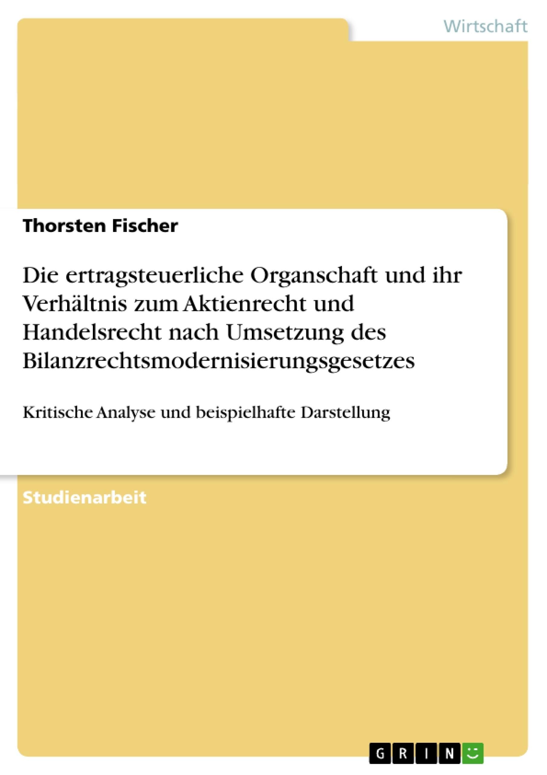 Titel: Die ertragsteuerliche Organschaft und ihr Verhältnis zum Aktienrecht und Handelsrecht nach Umsetzung des Bilanzrechtsmodernisierungsgesetzes