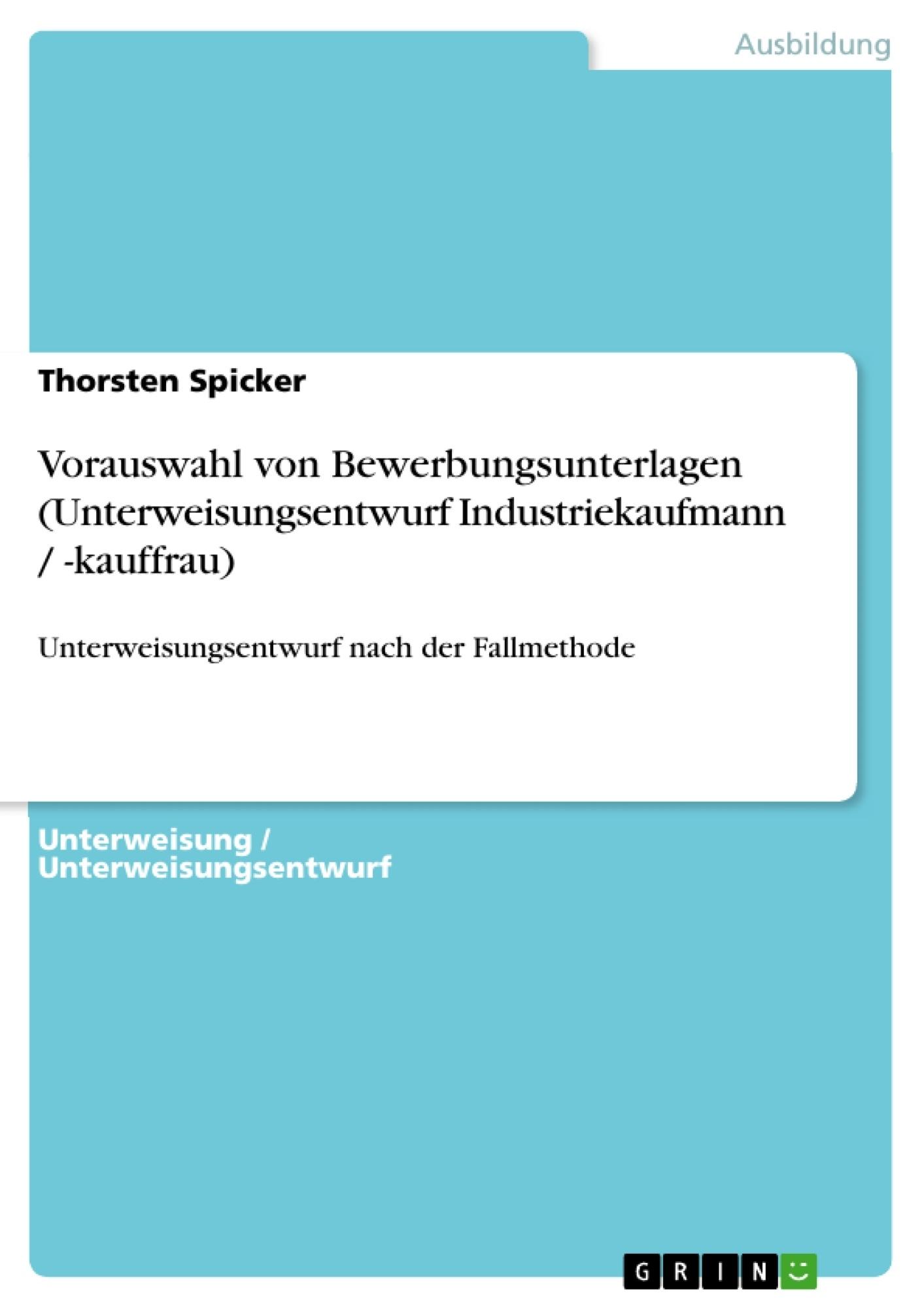 Titel: Vorauswahl von Bewerbungsunterlagen (Unterweisungsentwurf Industriekaufmann / -kauffrau)