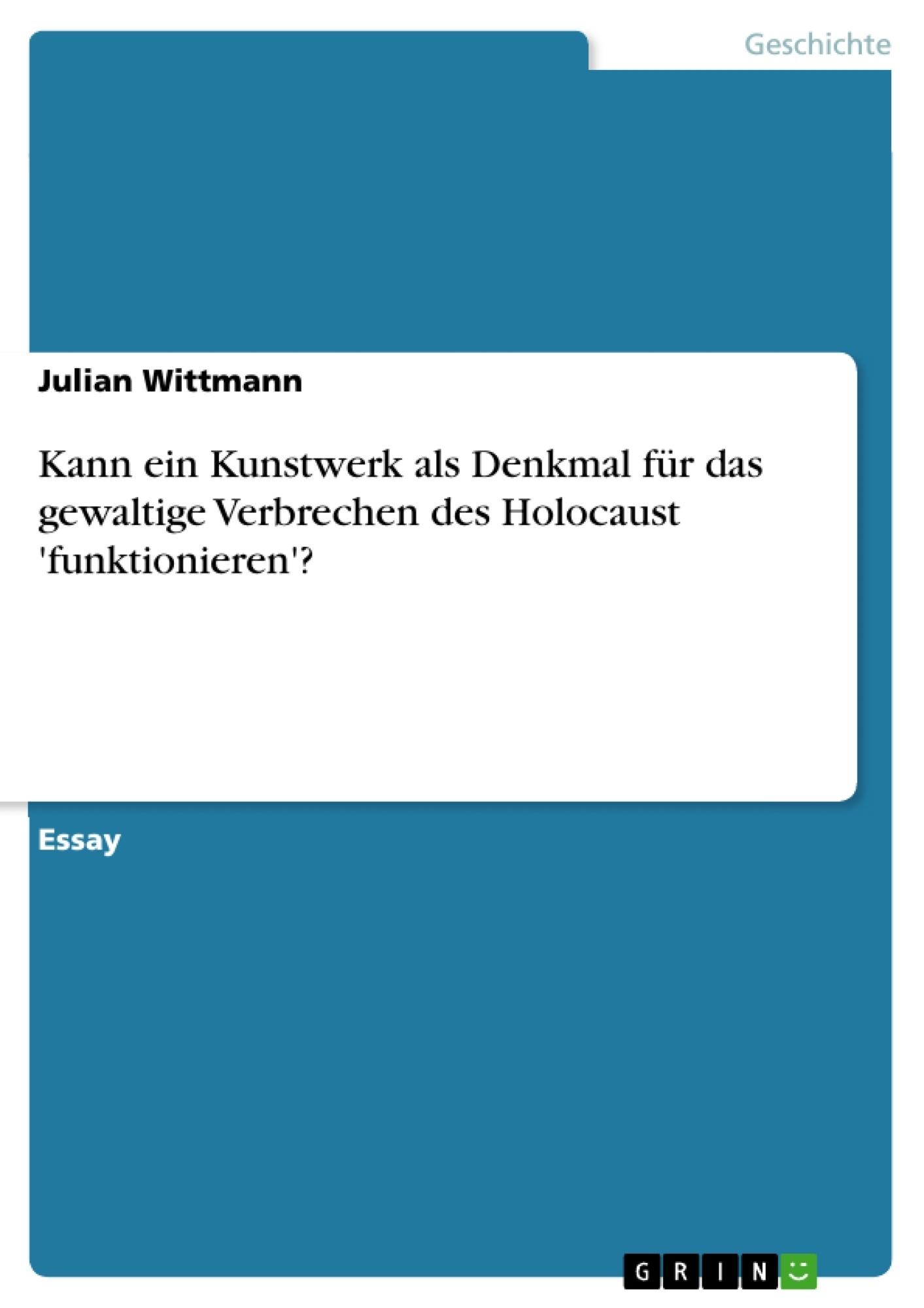 Titel: Kann ein Kunstwerk als Denkmal für das gewaltige Verbrechen des Holocaust 'funktionieren'?