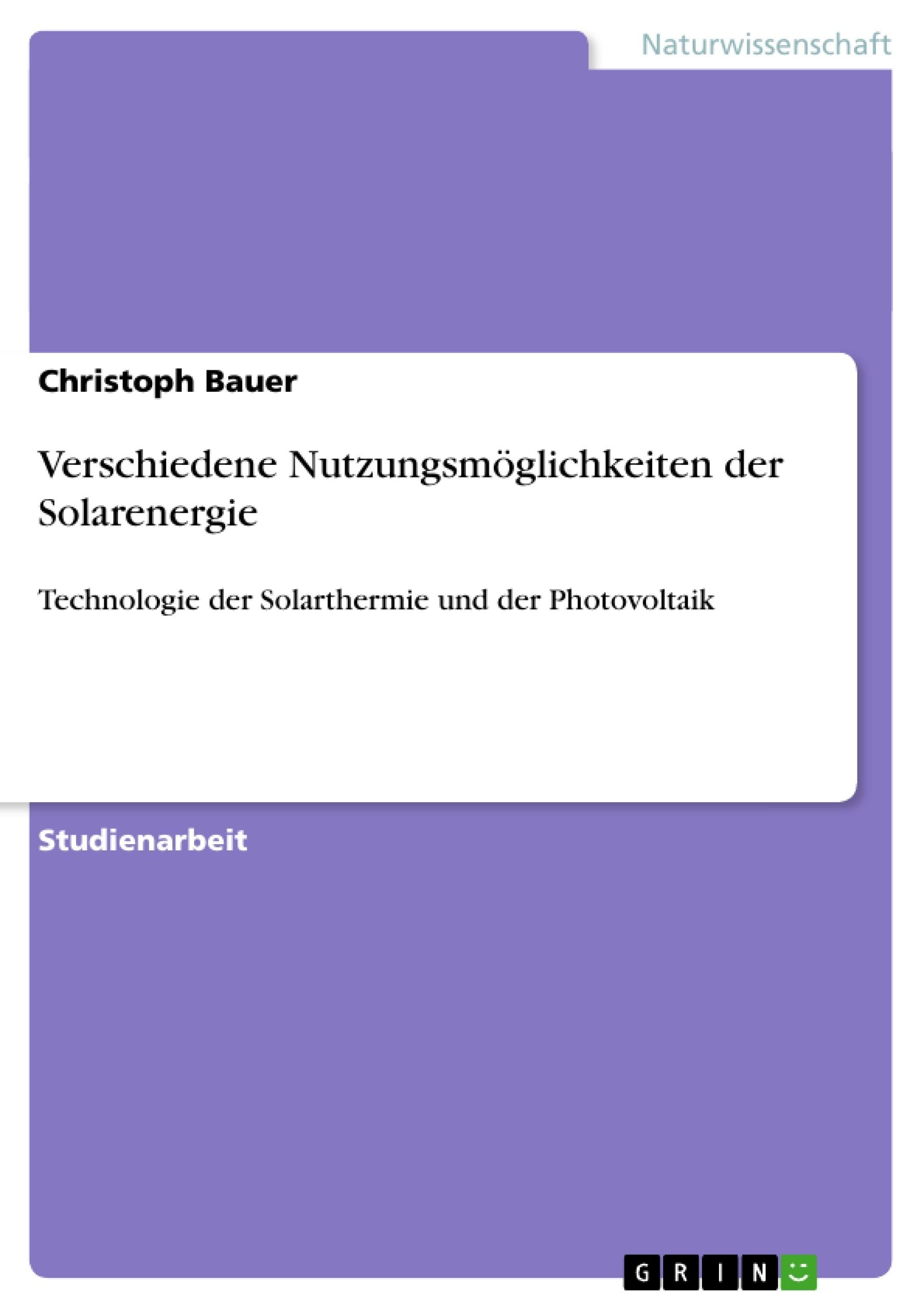 Titel: Verschiedene Nutzungsmöglichkeiten der Solarenergie