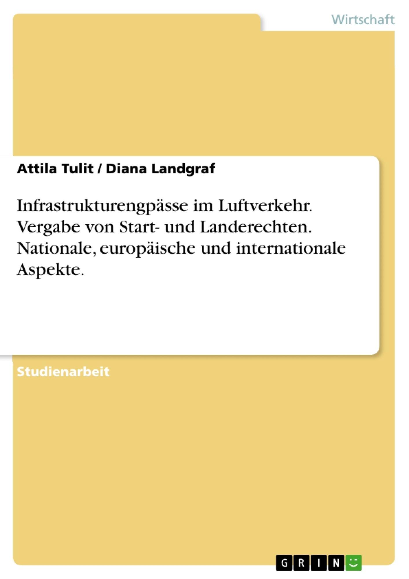 Titel: Infrastrukturengpässe im Luftverkehr. Vergabe von Start- und Landerechten. Nationale, europäische und internationale Aspekte.