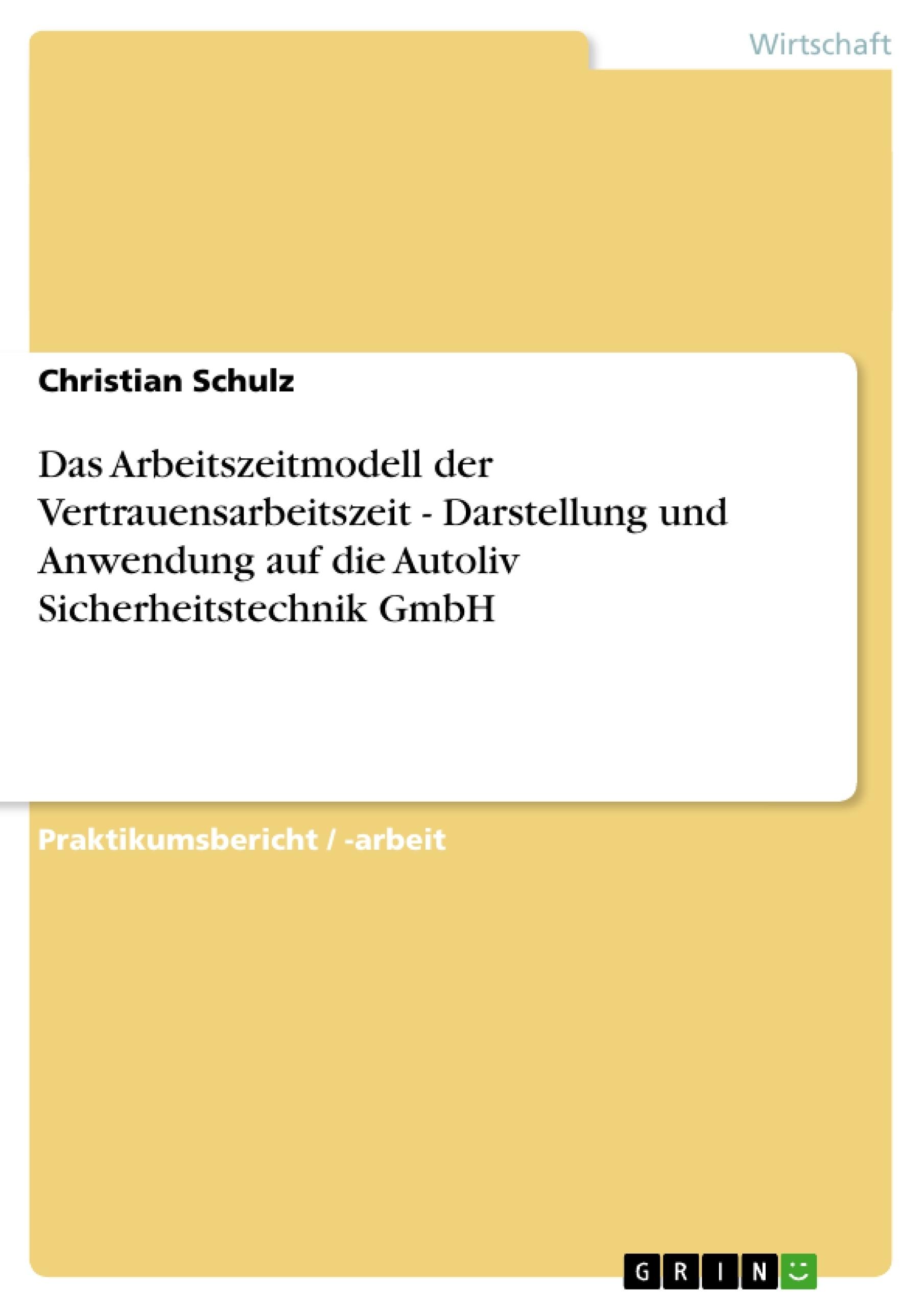 Titel: Das Arbeitszeitmodell der Vertrauensarbeitszeit - Darstellung und Anwendung auf die Autoliv Sicherheitstechnik GmbH