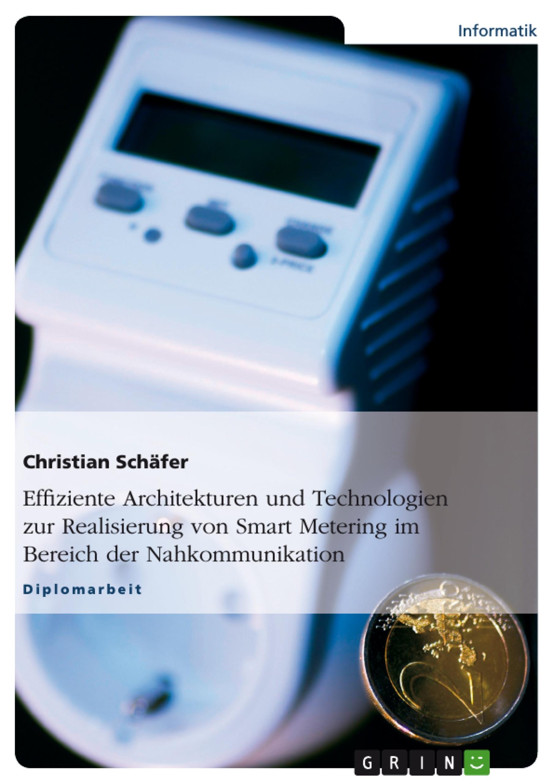 Titel: Effiziente Architekturen und Technologien zur Realisierung von Smart Metering im Bereich der Nahkommunikation