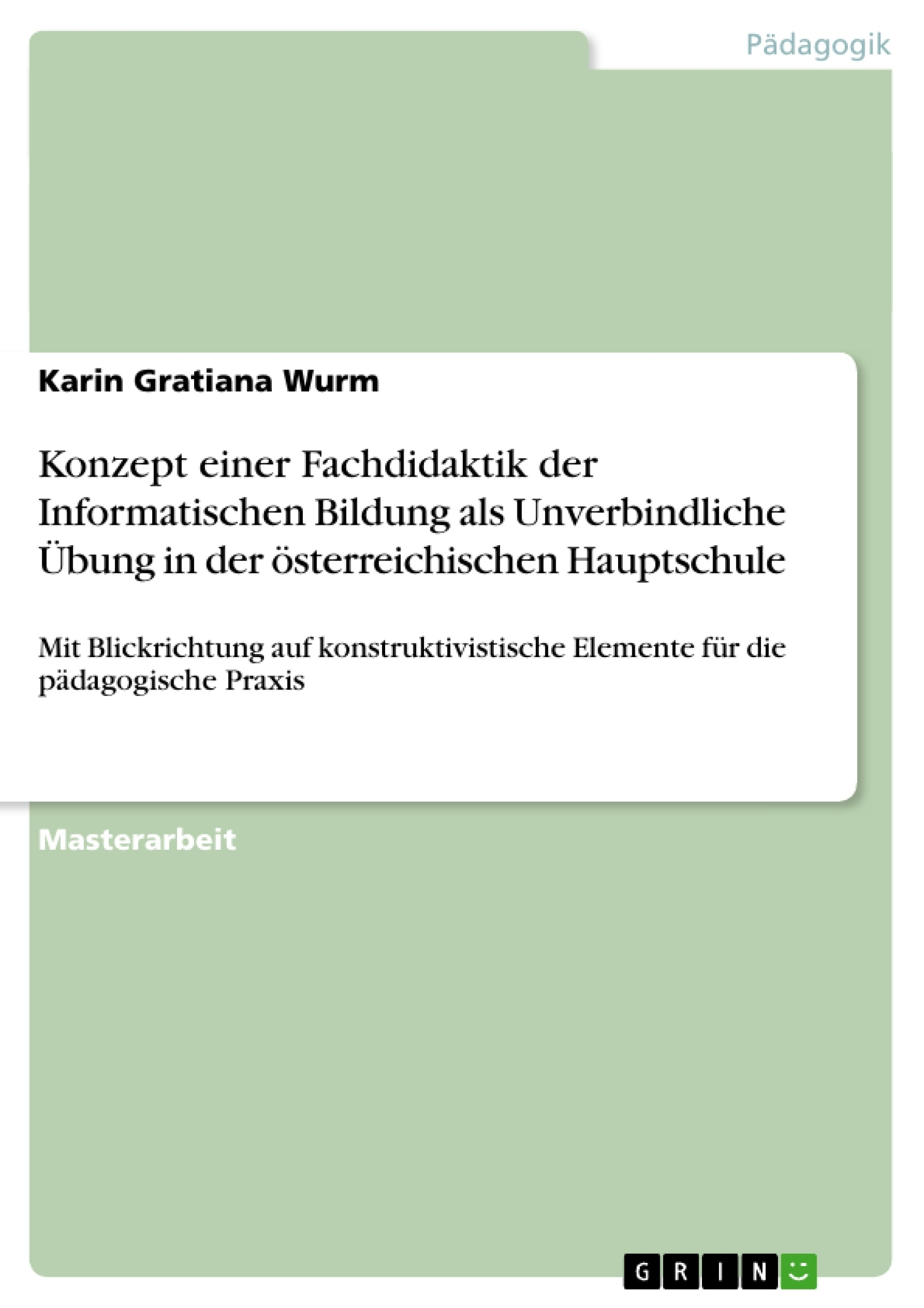 Titel: Konzept einer Fachdidaktik der Informatischen Bildung als Unverbindliche Übung in der österreichischen Hauptschule