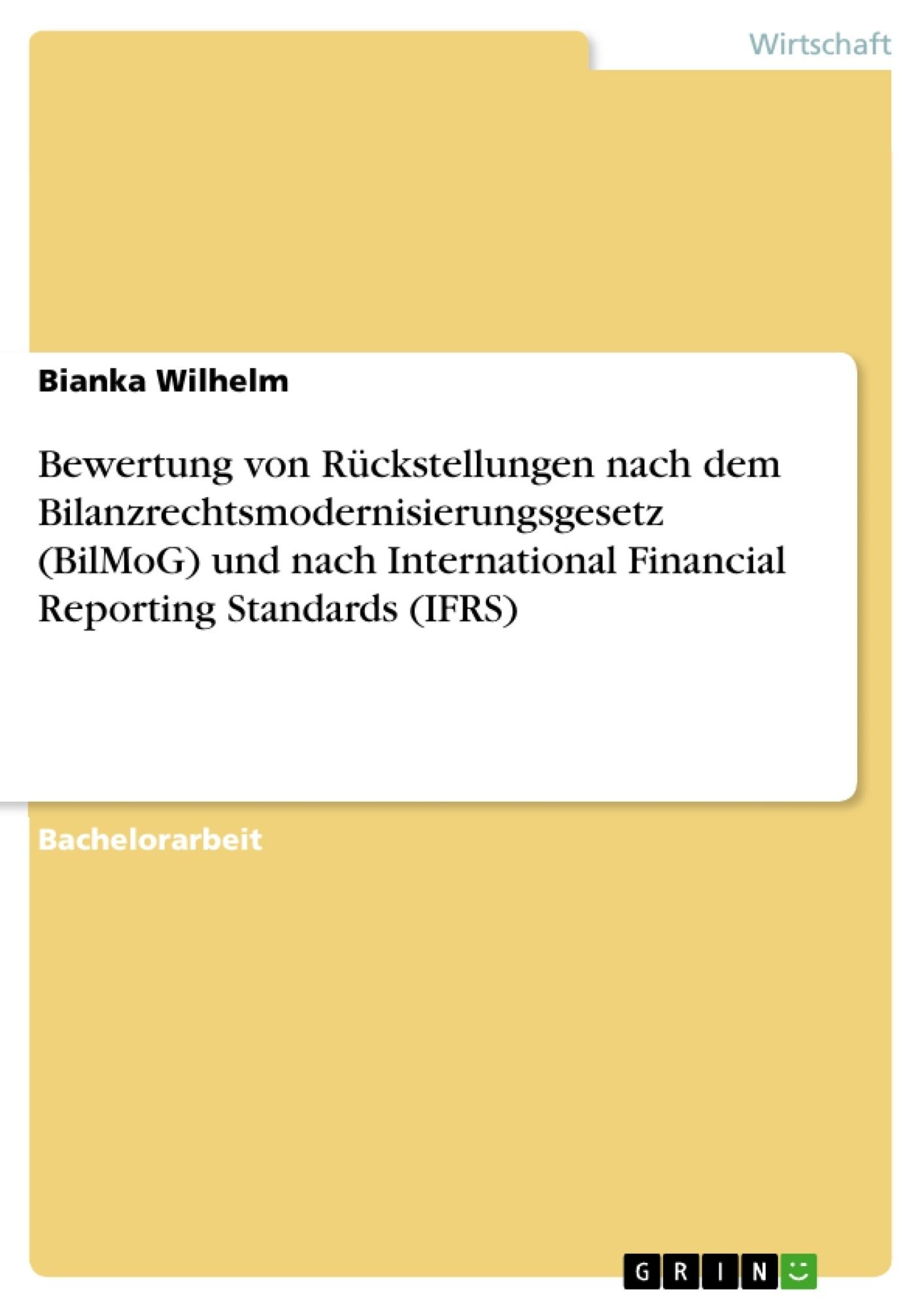 Titel: Bewertung von Rückstellungen nach dem Bilanzrechtsmodernisierungsgesetz (BilMoG) und nach International Financial Reporting Standards (IFRS)
