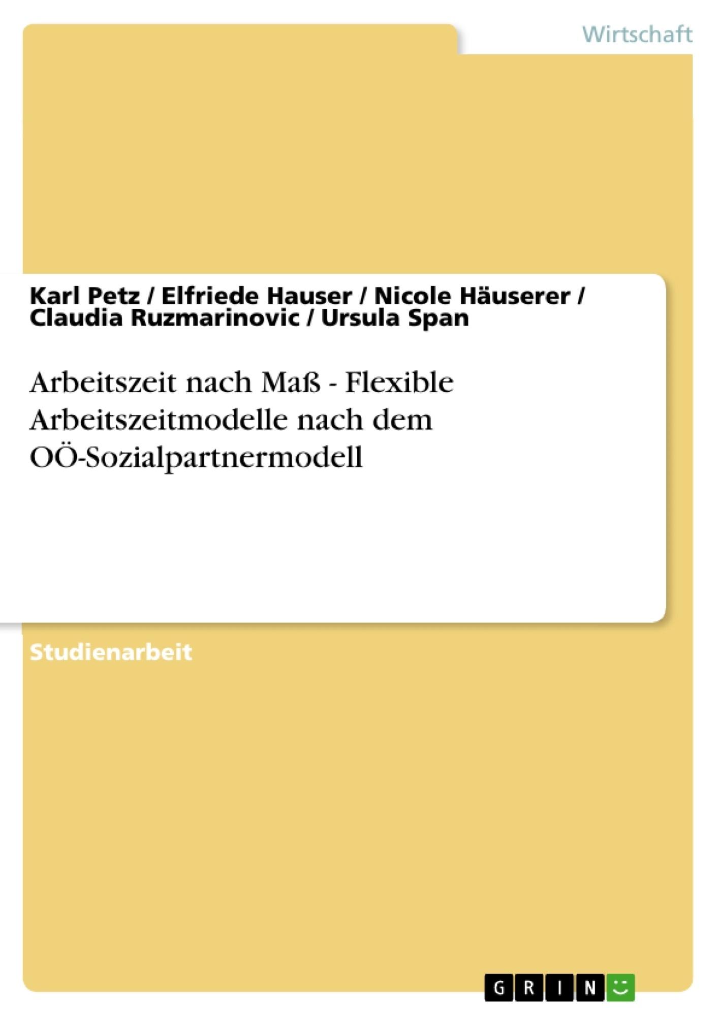 Titel: Arbeitszeit nach Maß - Flexible Arbeitszeitmodelle nach dem OÖ-Sozialpartnermodell