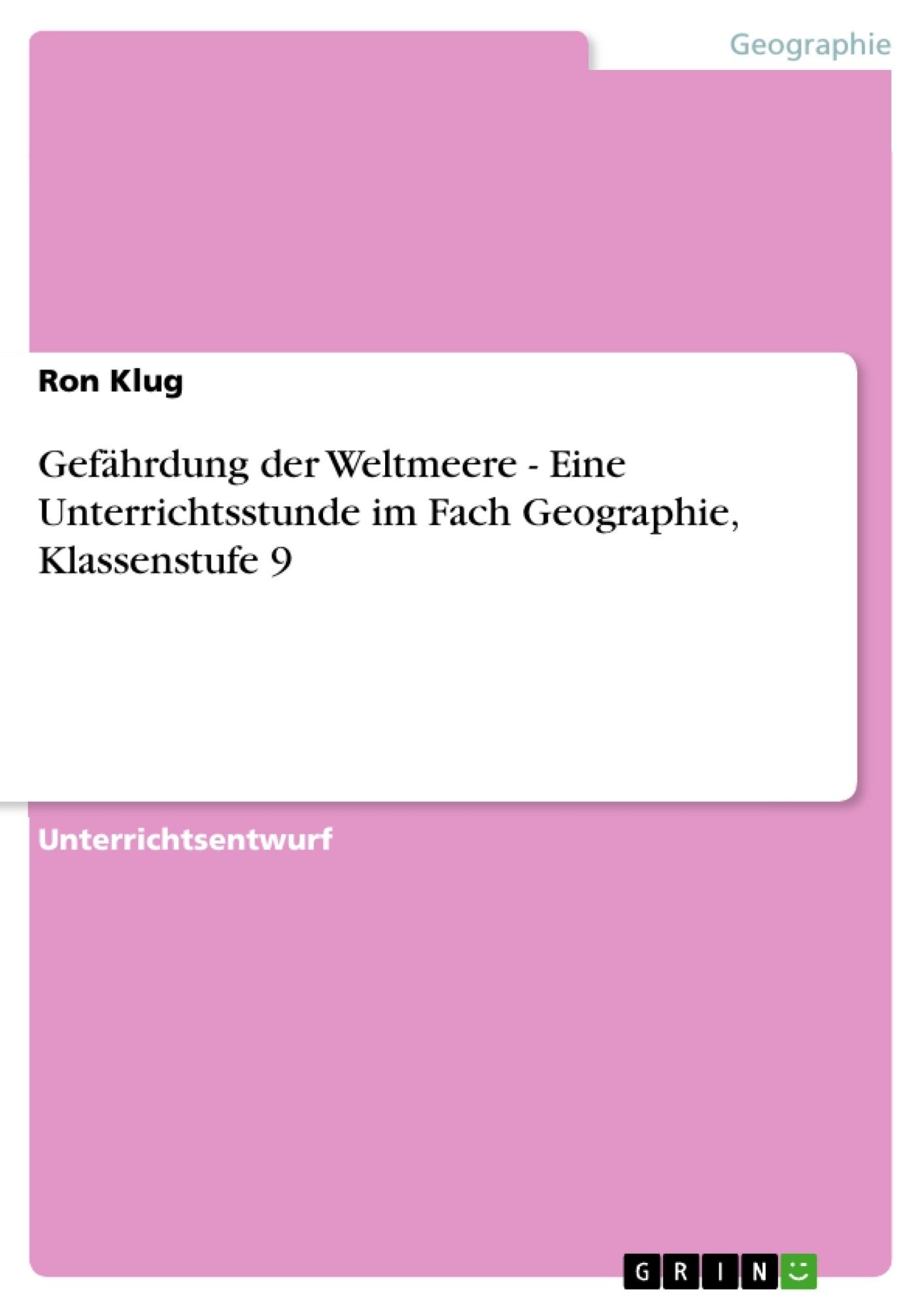 Titel: Gefährdung der Weltmeere - Eine Unterrichtsstunde im Fach Geographie, Klassenstufe 9