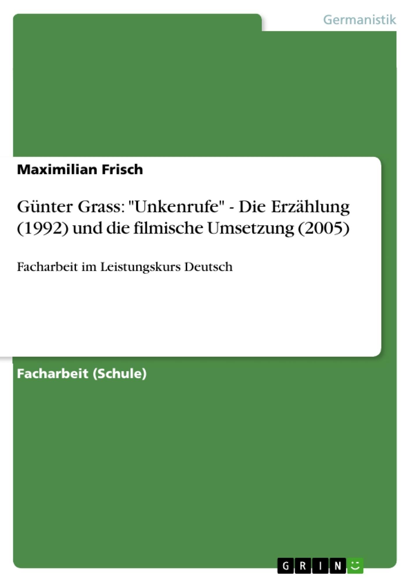 """Titel: Günter Grass: """"Unkenrufe"""" - Die Erzählung (1992) und die filmische Umsetzung (2005)"""