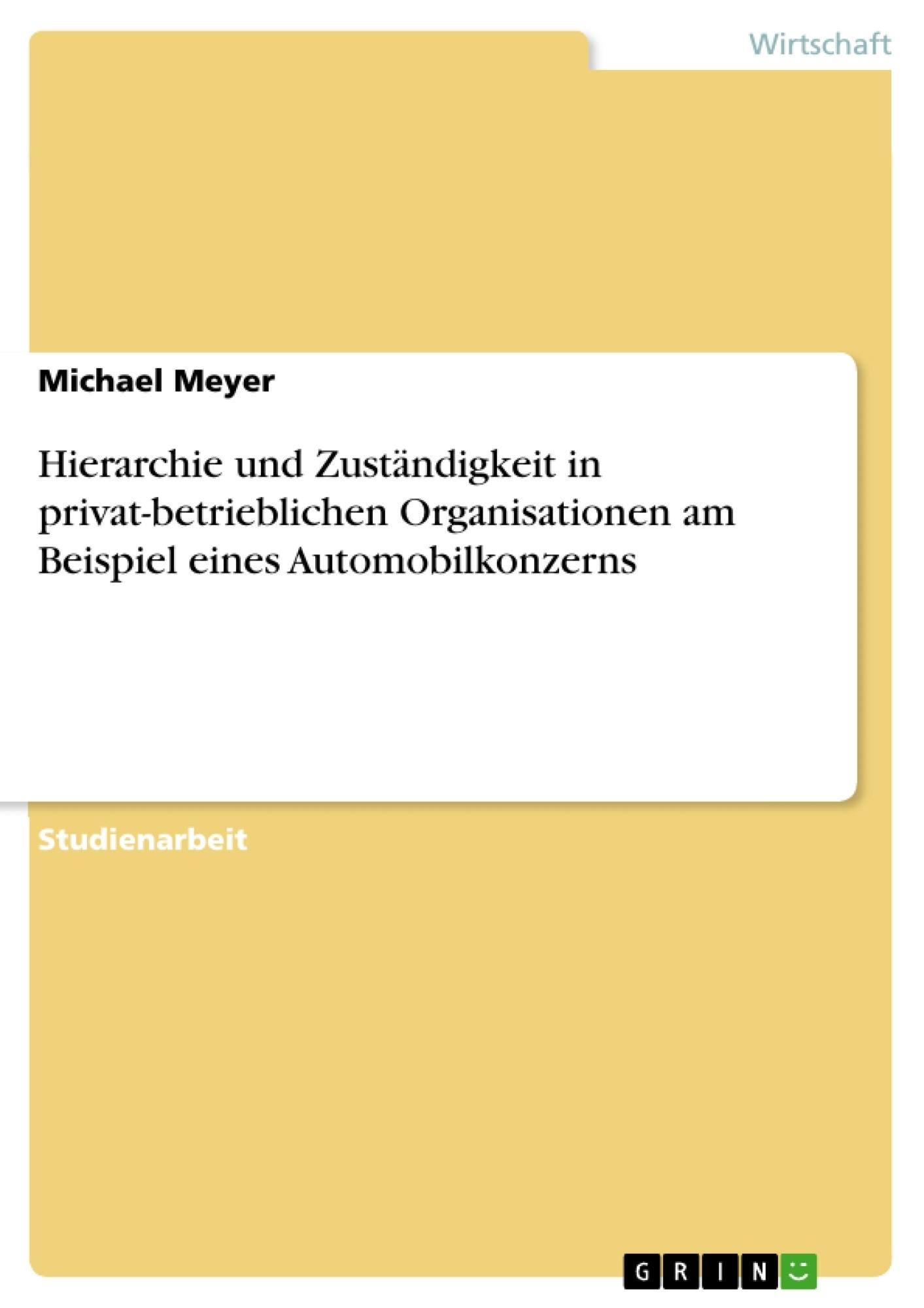 Titel: Hierarchie und Zuständigkeit in privat-betrieblichen Organisationen am Beispiel eines Automobilkonzerns