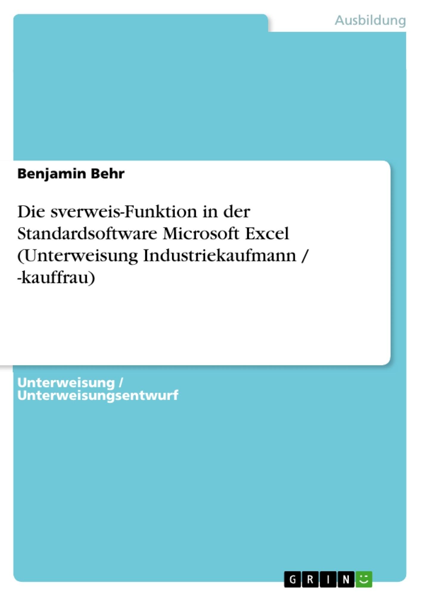 Titel: Die sverweis-Funktion in der Standardsoftware Microsoft Excel (Unterweisung Industriekaufmann / -kauffrau)