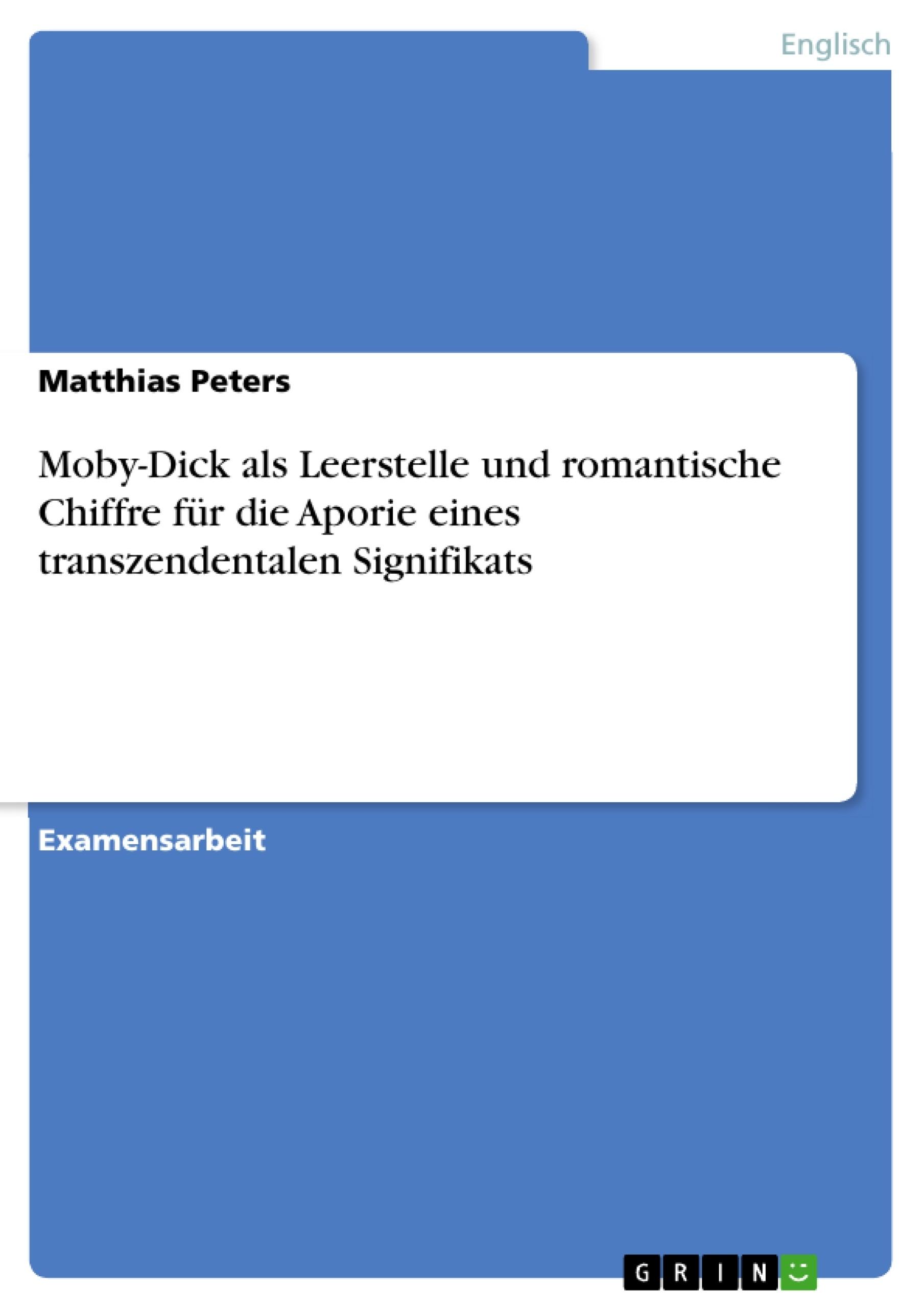 Titel: Moby-Dick als Leerstelle und romantische Chiffre für die Aporie eines transzendentalen Signifikats
