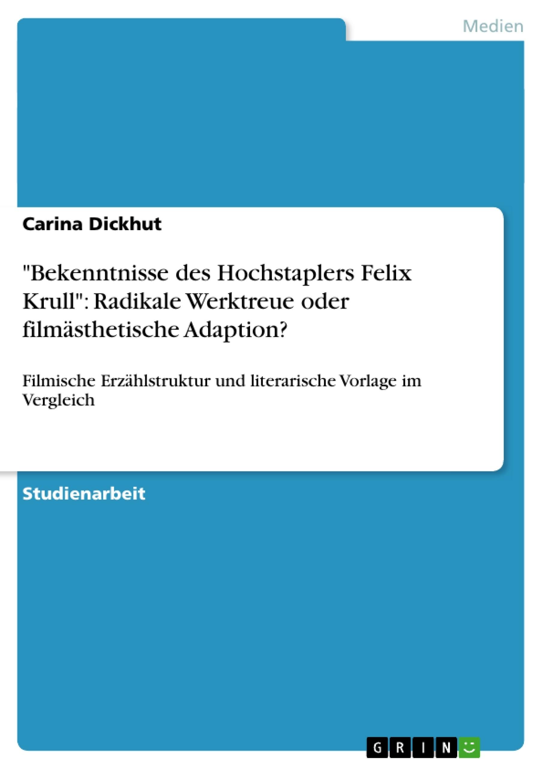 """Titel: """"Bekenntnisse des Hochstaplers Felix Krull"""": Radikale Werktreue oder filmästhetische Adaption?"""