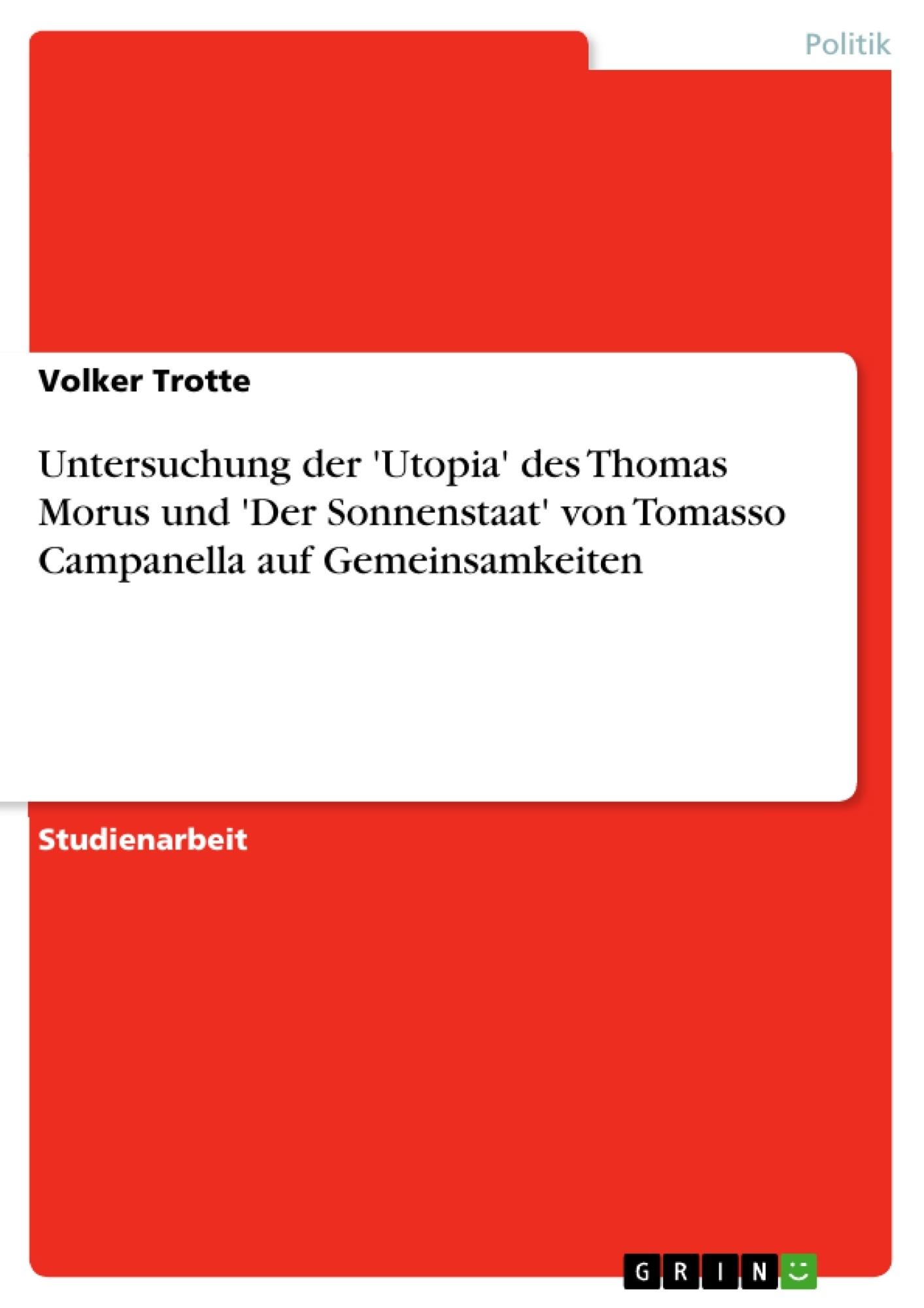 Titel: Untersuchung der 'Utopia' des Thomas Morus und 'Der Sonnenstaat' von Tomasso Campanella auf Gemeinsamkeiten
