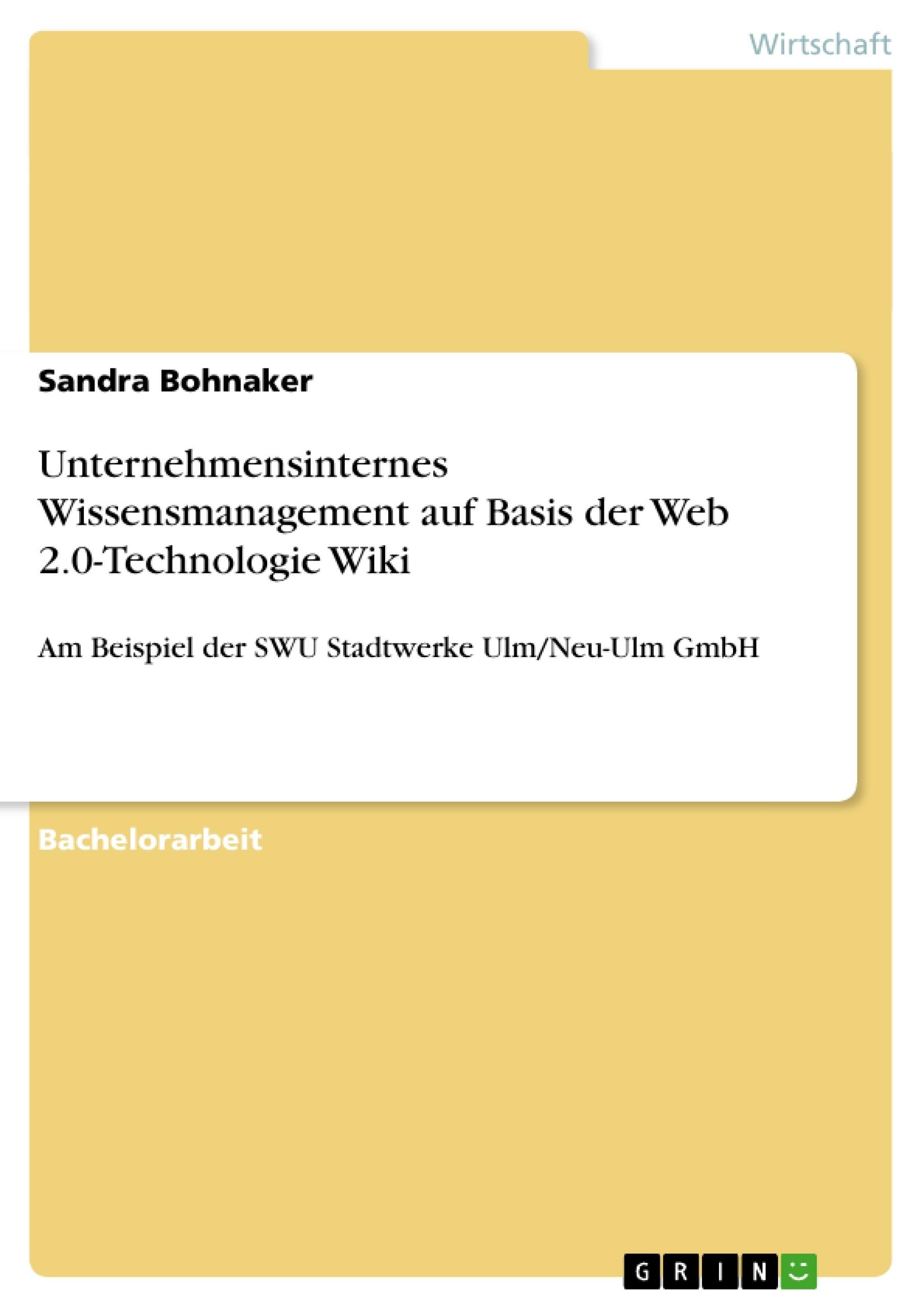 Titel: Unternehmensinternes Wissensmanagement auf Basis der Web 2.0-Technologie Wiki