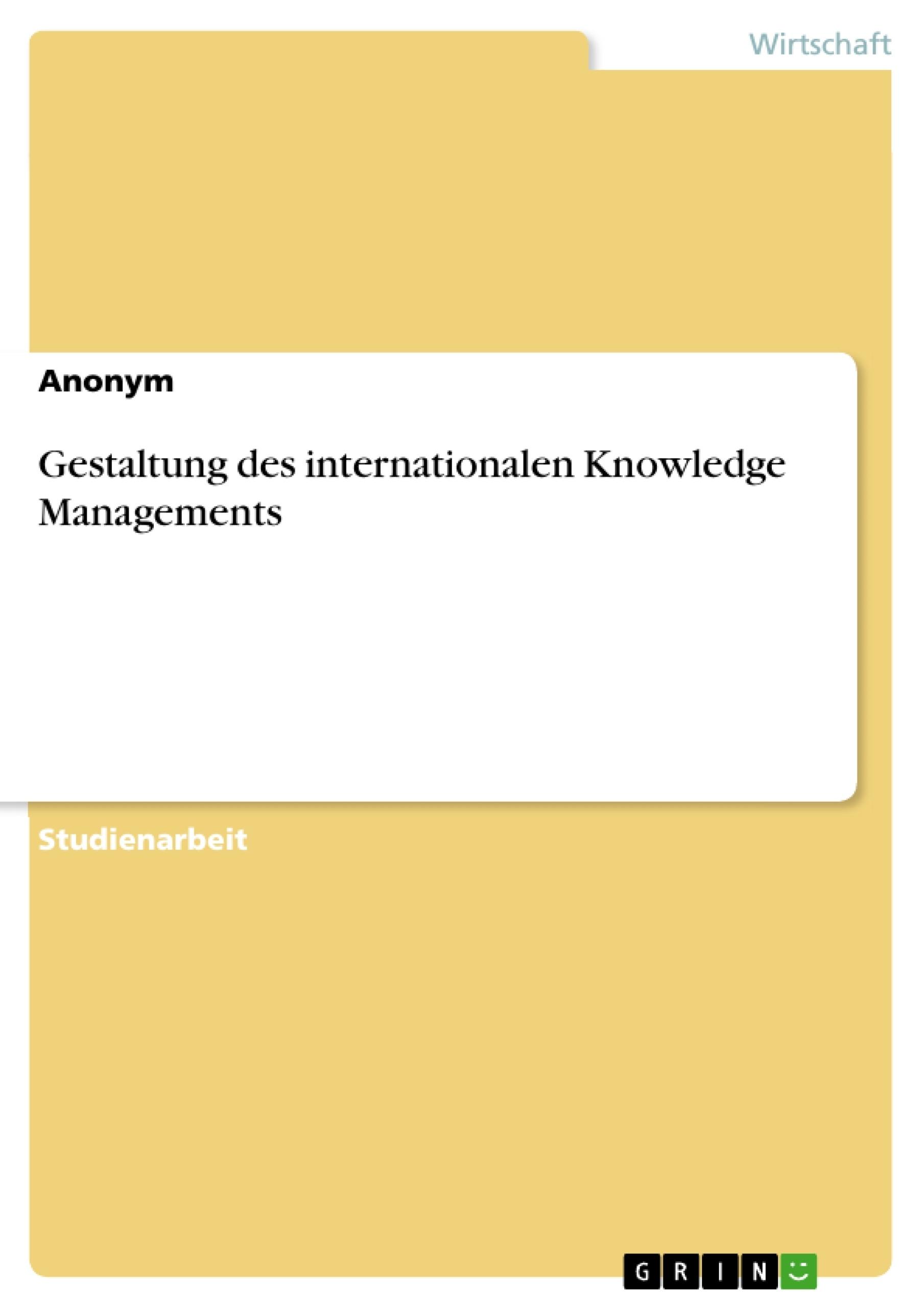 Titel: Gestaltung des internationalen Knowledge Managements