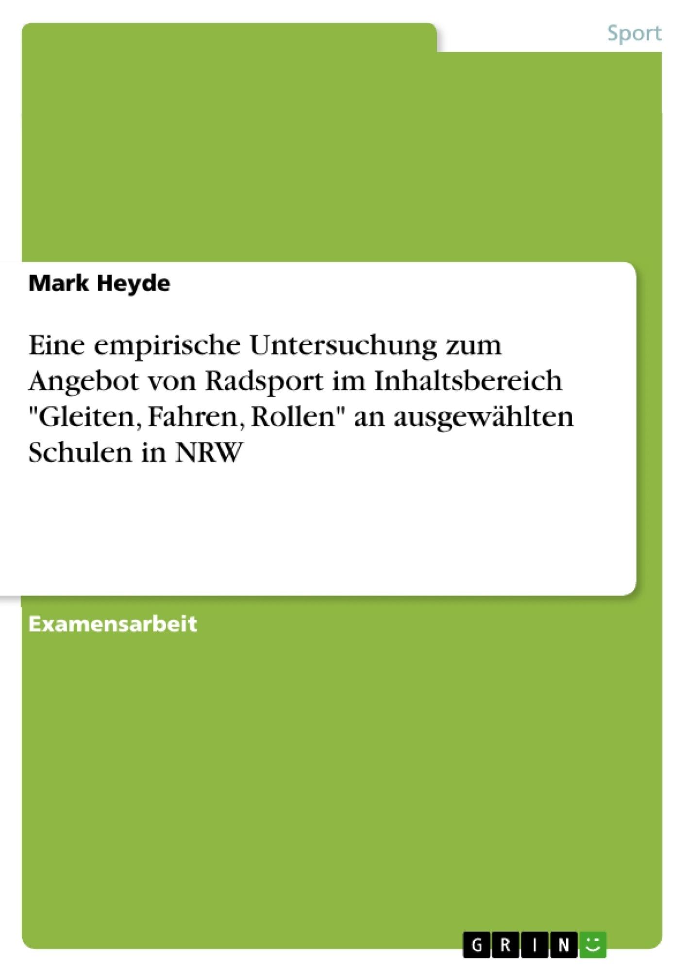 """Titel: Eine empirische Untersuchung zum Angebot von Radsport im Inhaltsbereich """"Gleiten, Fahren, Rollen"""" an ausgewählten Schulen in NRW"""