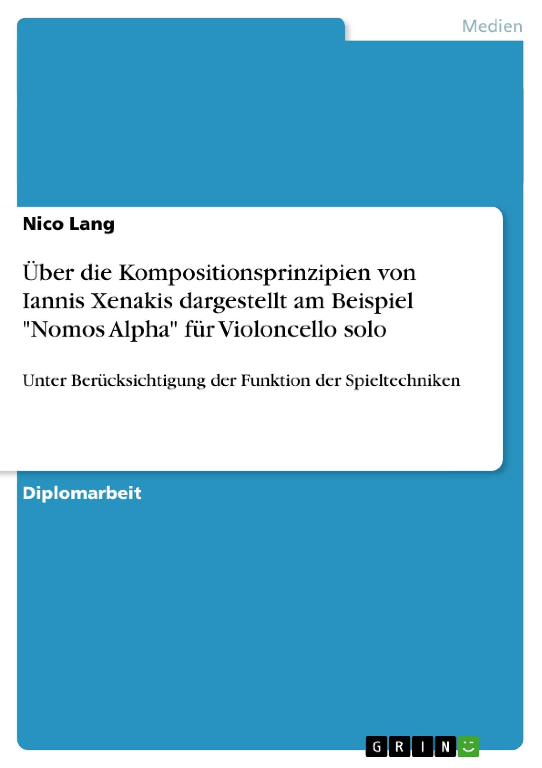 """Titel: Über die Kompositionsprinzipien von Iannis Xenakis dargestellt am Beispiel """"Nomos Alpha"""" für Violoncello solo"""