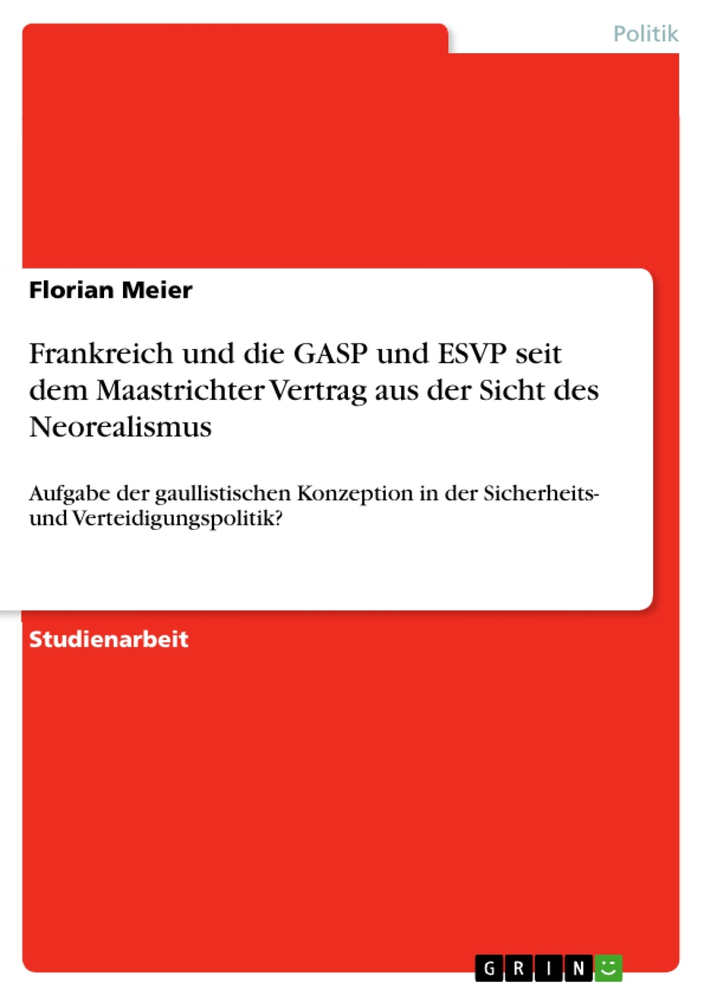 Titel: Frankreich und die GASP und ESVP  seit dem Maastrichter Vertrag aus  der Sicht des Neorealismus