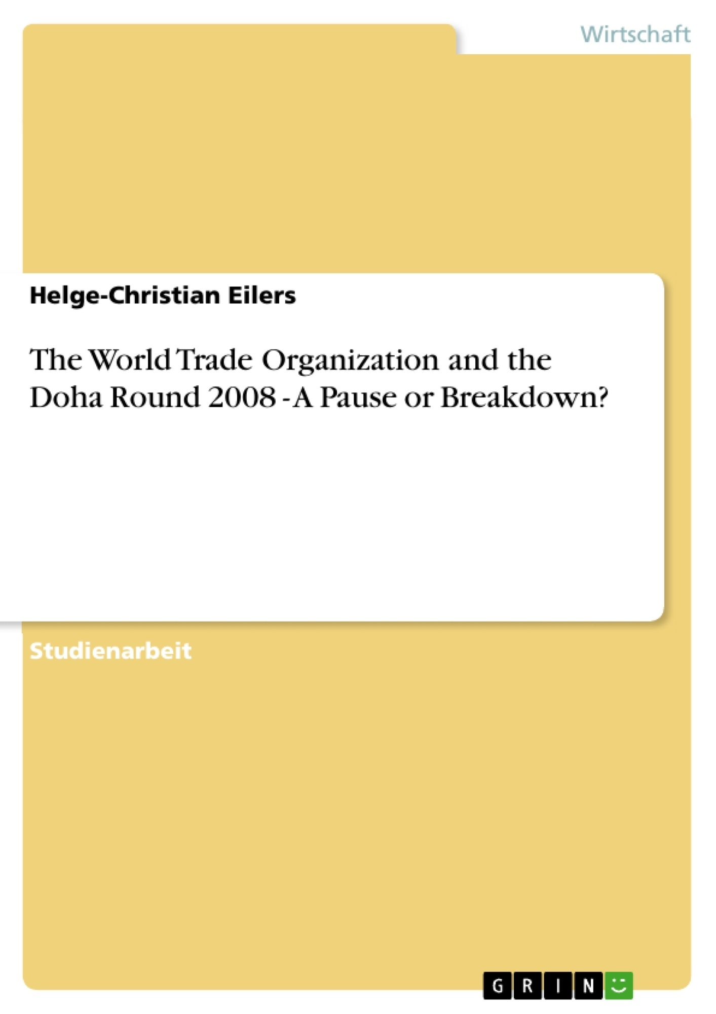 Titel: The World Trade Organization and the Doha Round 2008 - A Pause or Breakdown?
