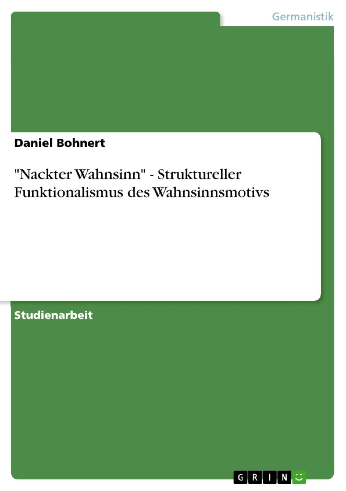 """Titel: """"Nackter Wahnsinn"""" - Struktureller Funktionalismus des Wahnsinnsmotivs"""