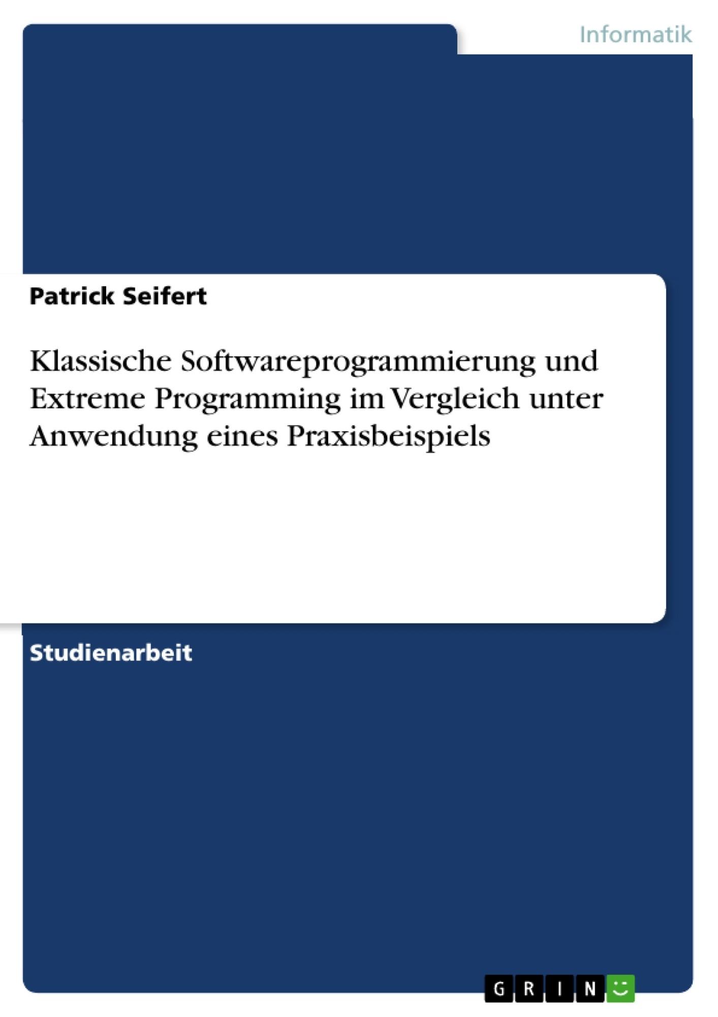 Titel: Klassische Softwareprogrammierung und Extreme Programming im Vergleich unter Anwendung eines Praxisbeispiels