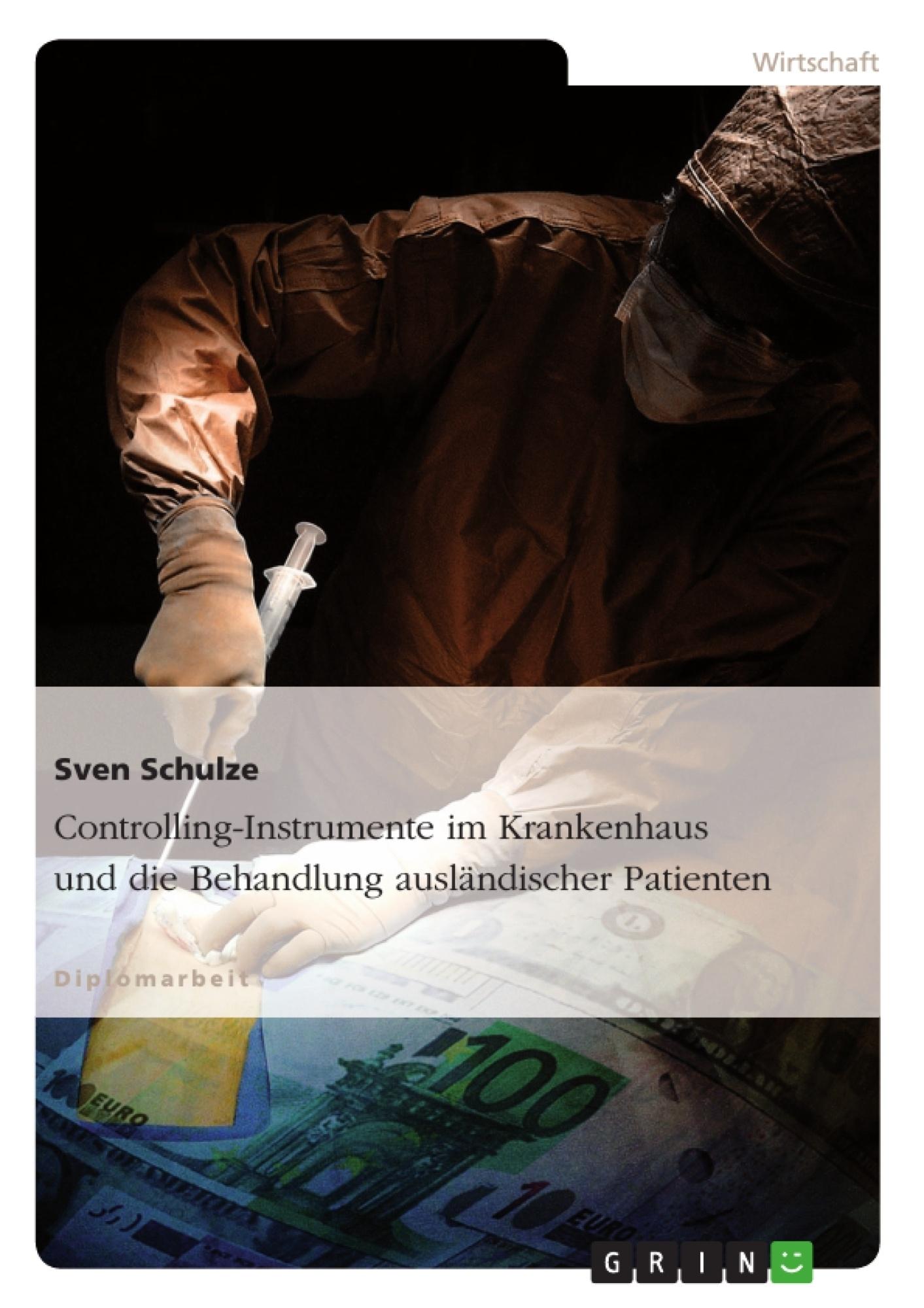 Titel: Controlling-Instrumente im Krankenhaus und die Behandlung ausländischer Patienten