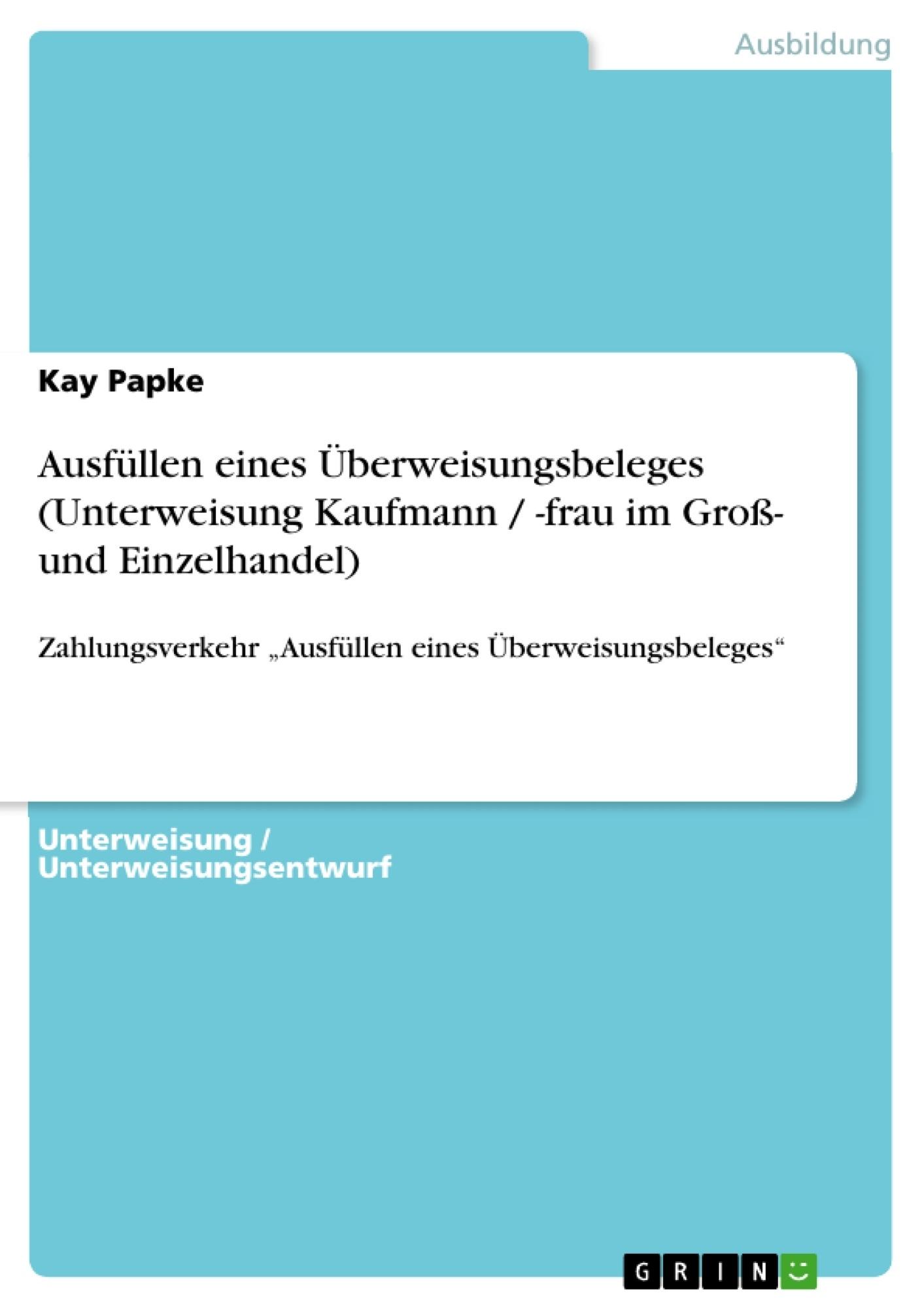Titel: Ausfüllen eines Überweisungsbeleges (Unterweisung Kaufmann / -frau im Groß- und Einzelhandel)