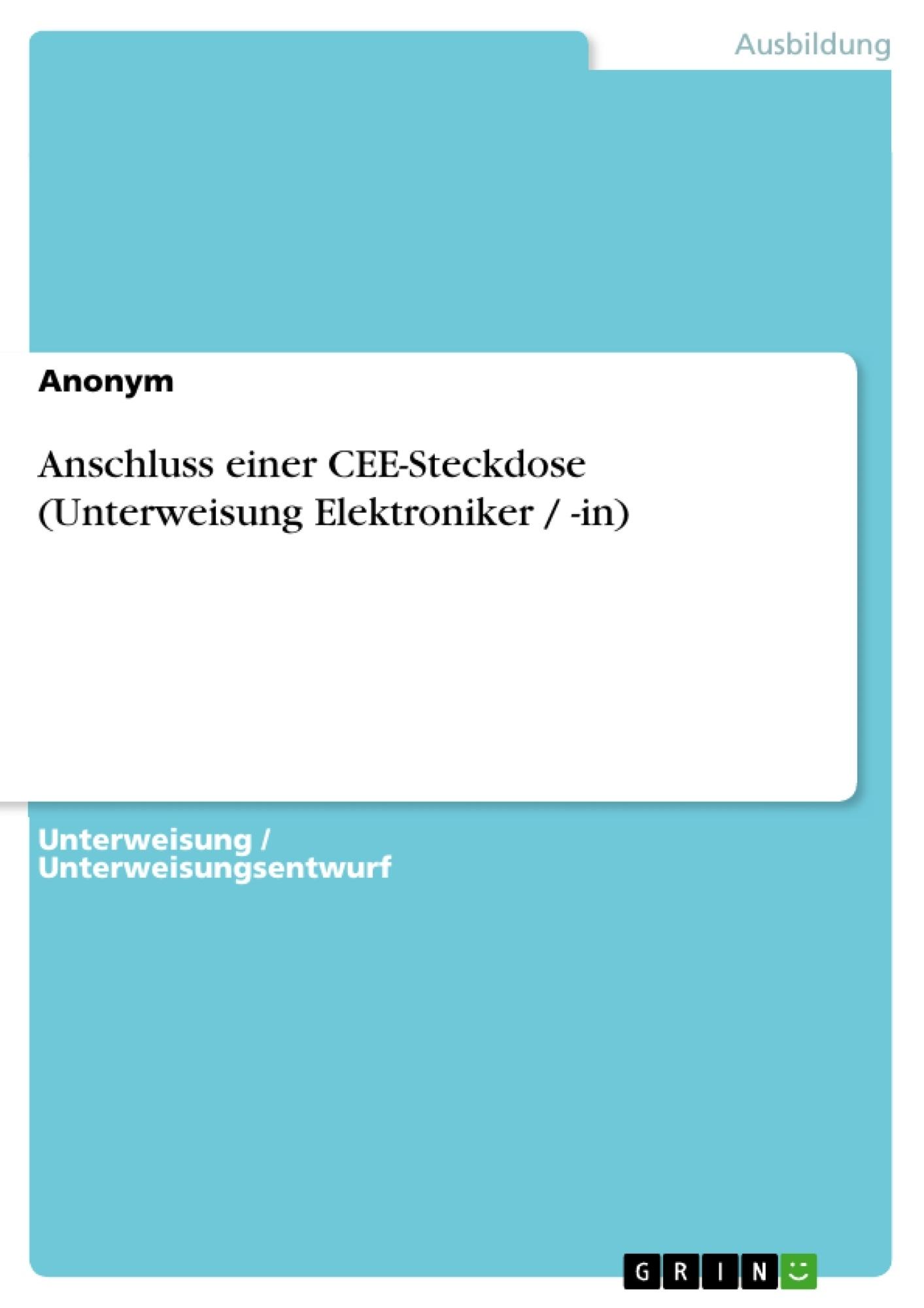 Titel: Anschluss einer CEE-Steckdose (Unterweisung Elektroniker / -in)