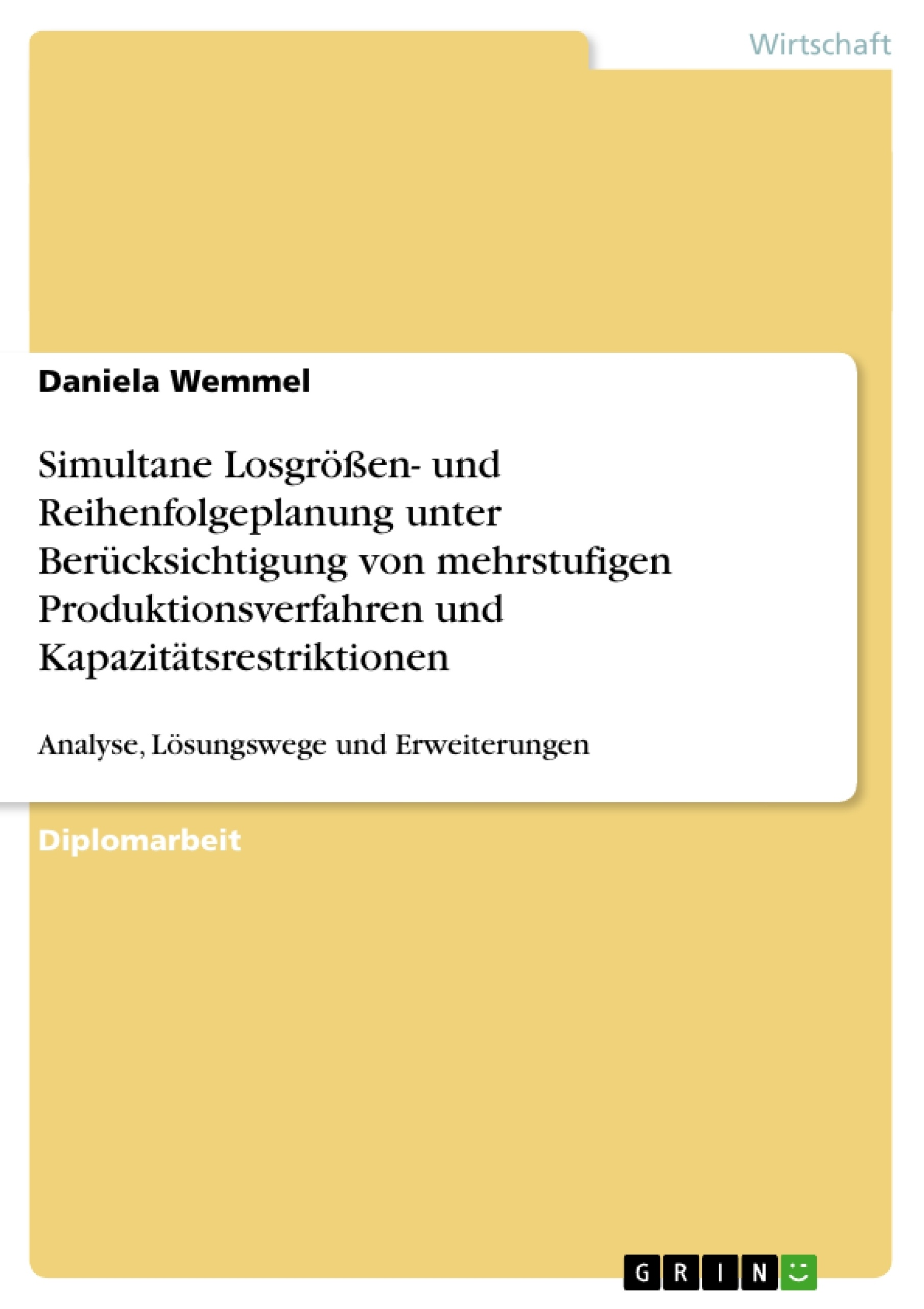 Titel: Simultane Losgrößen- und Reihenfolgeplanung unter Berücksichtigung von mehrstufigen Produktionsverfahren und Kapazitätsrestriktionen
