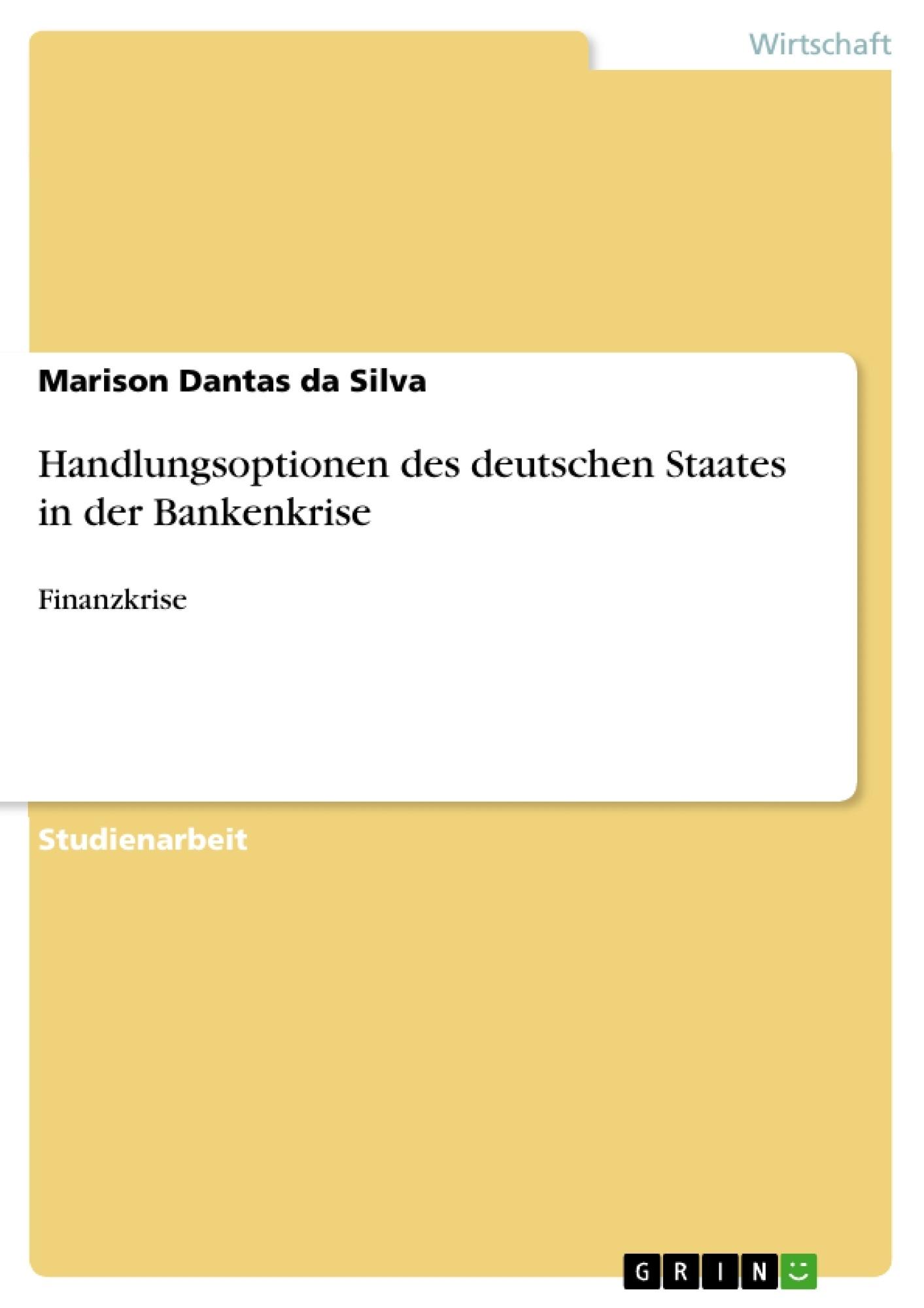 Titel: Handlungsoptionen des deutschen Staates in der Bankenkrise