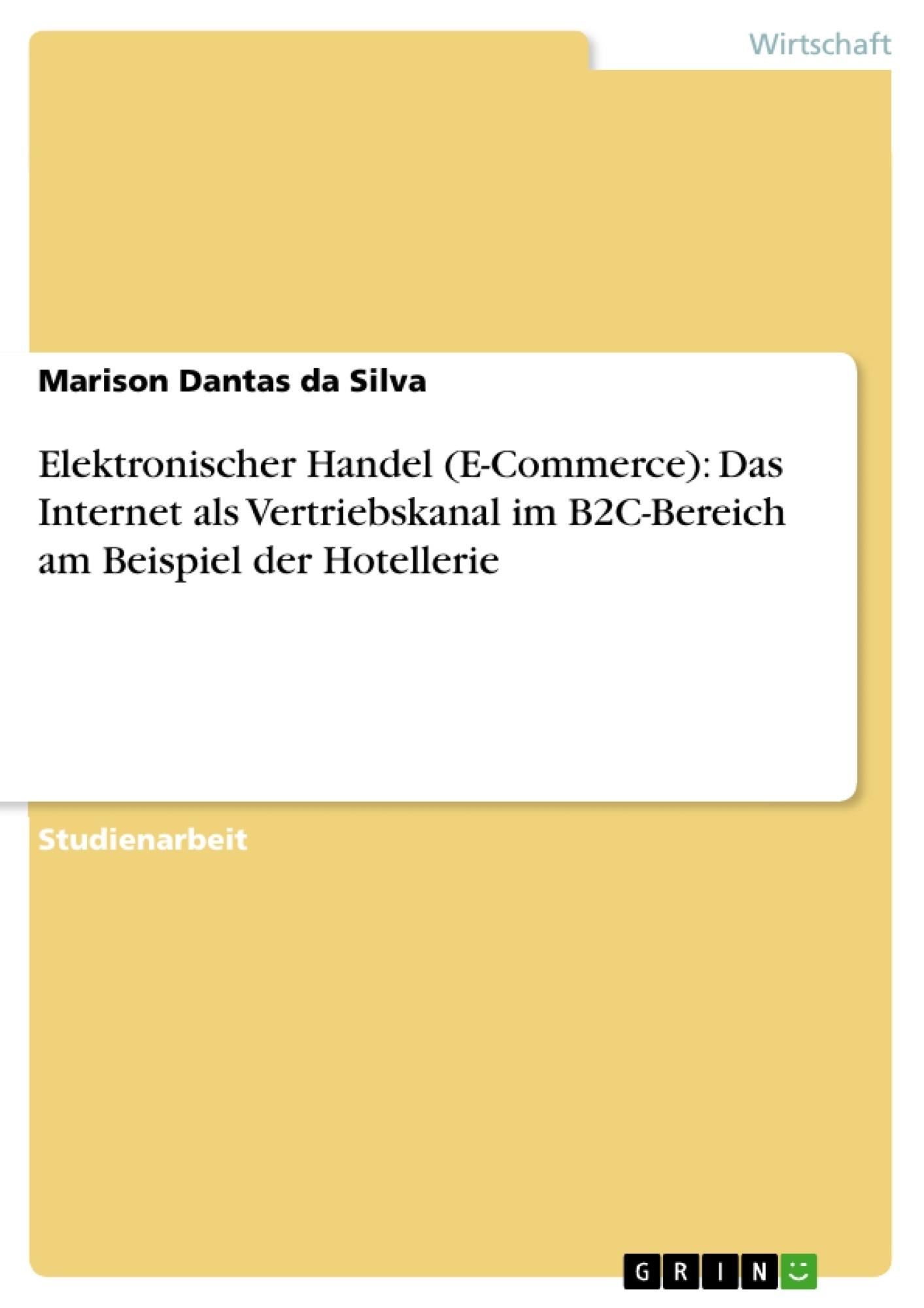 Titel: Elektronischer Handel (E-Commerce): Das Internet als Vertriebskanal im B2C-Bereich am Beispiel der Hotellerie