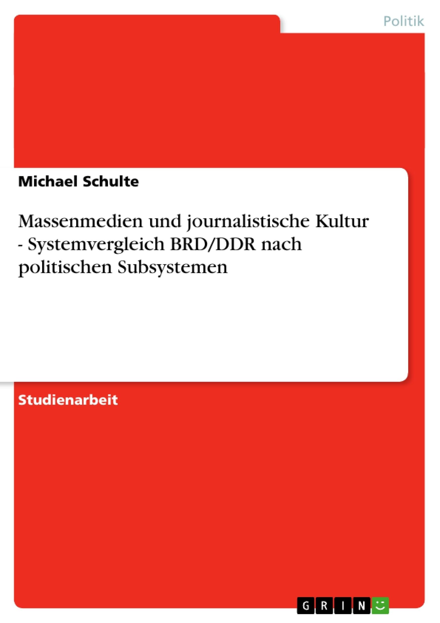 Titel: Massenmedien und journalistische Kultur - Systemvergleich BRD/DDR nach politischen Subsystemen
