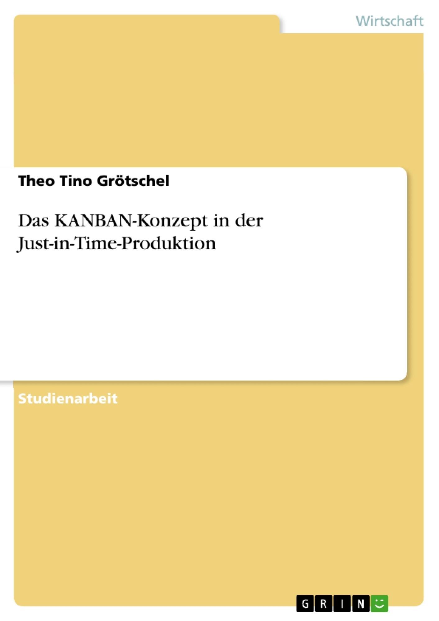 Titel: Das KANBAN-Konzept in der Just-in-Time-Produktion