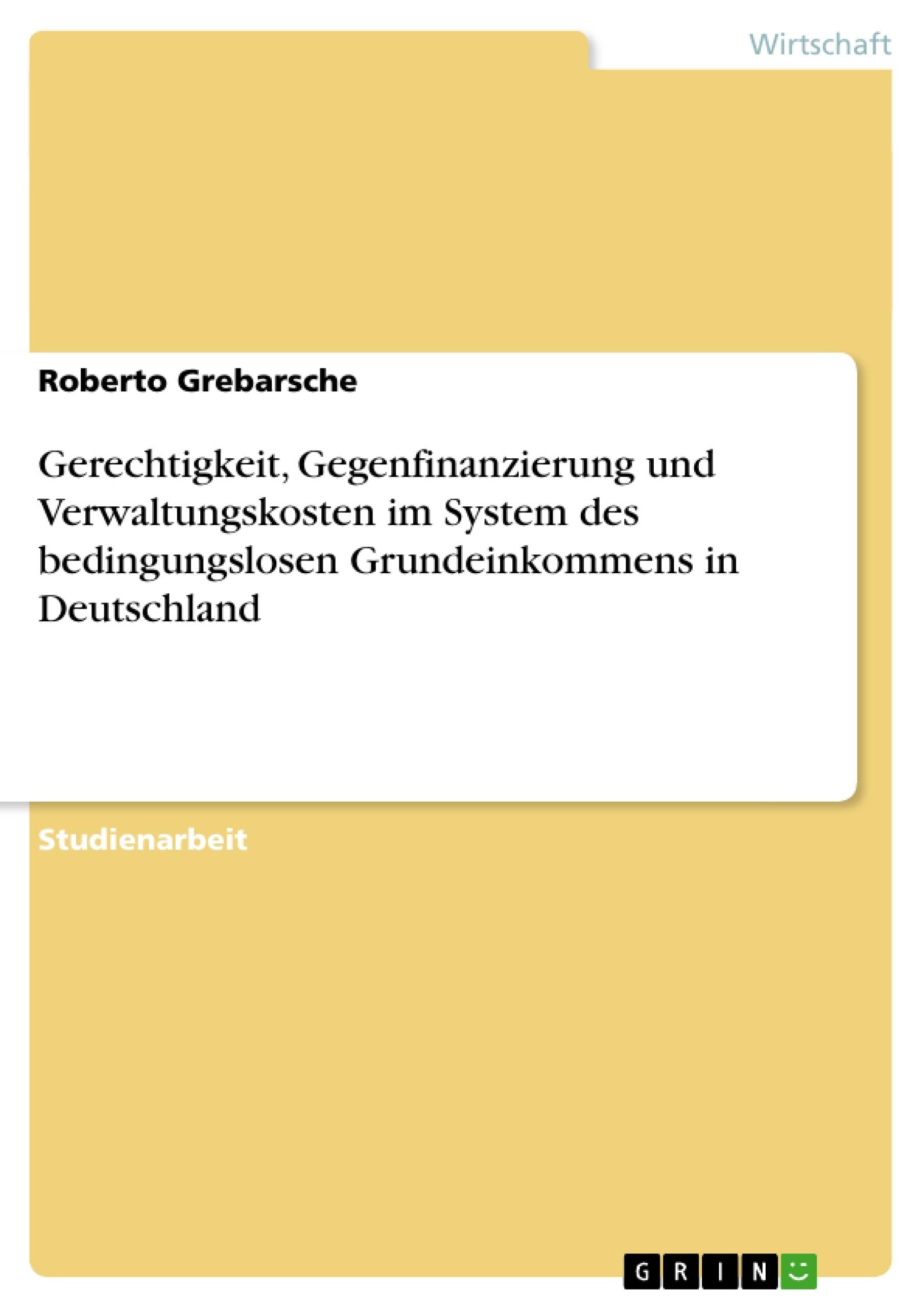 Titel: Gerechtigkeit, Gegenfinanzierung und Verwaltungskosten im System des bedingungslosen Grundeinkommens in Deutschland