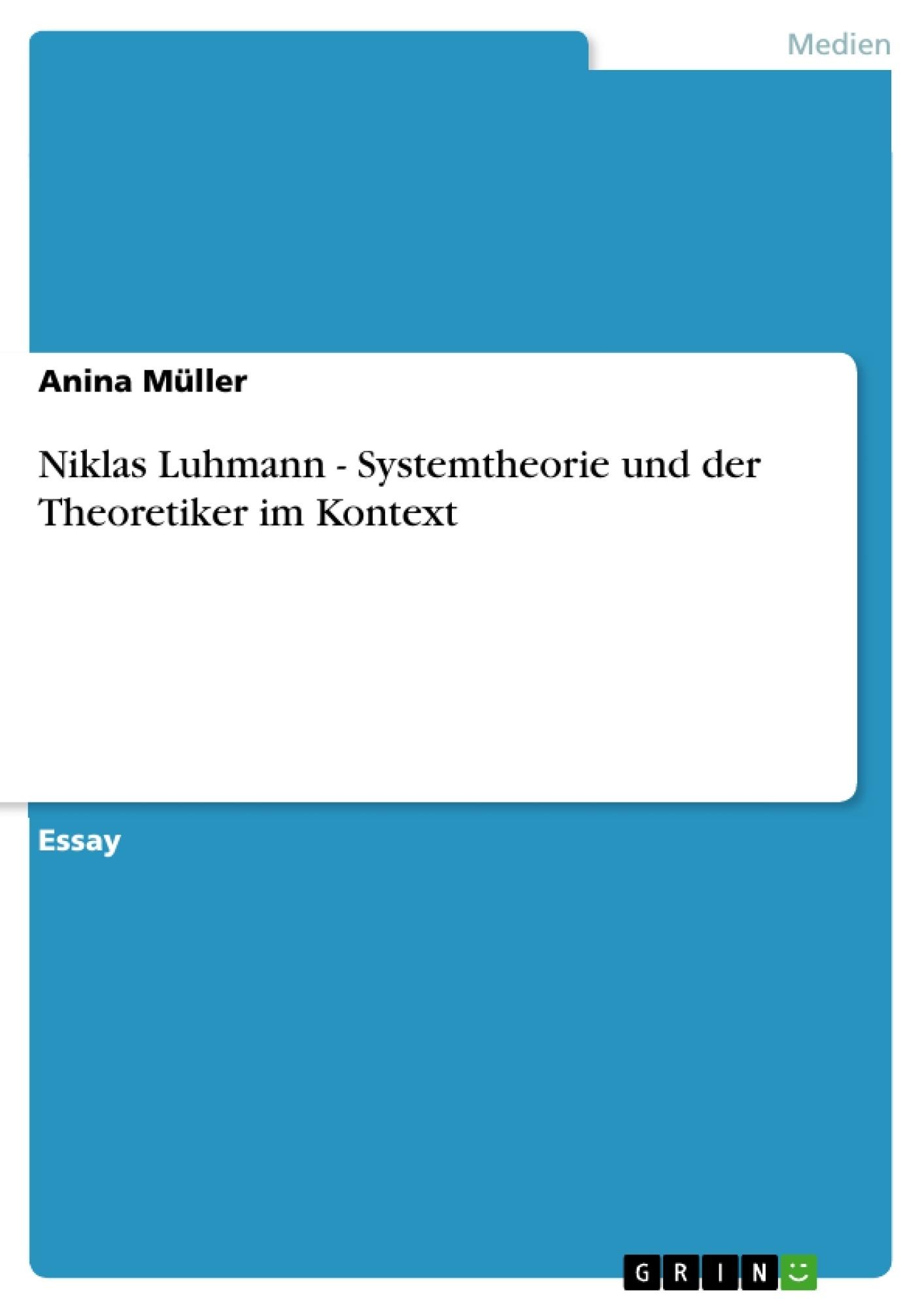Titel: Niklas Luhmann - Systemtheorie und der Theoretiker im Kontext