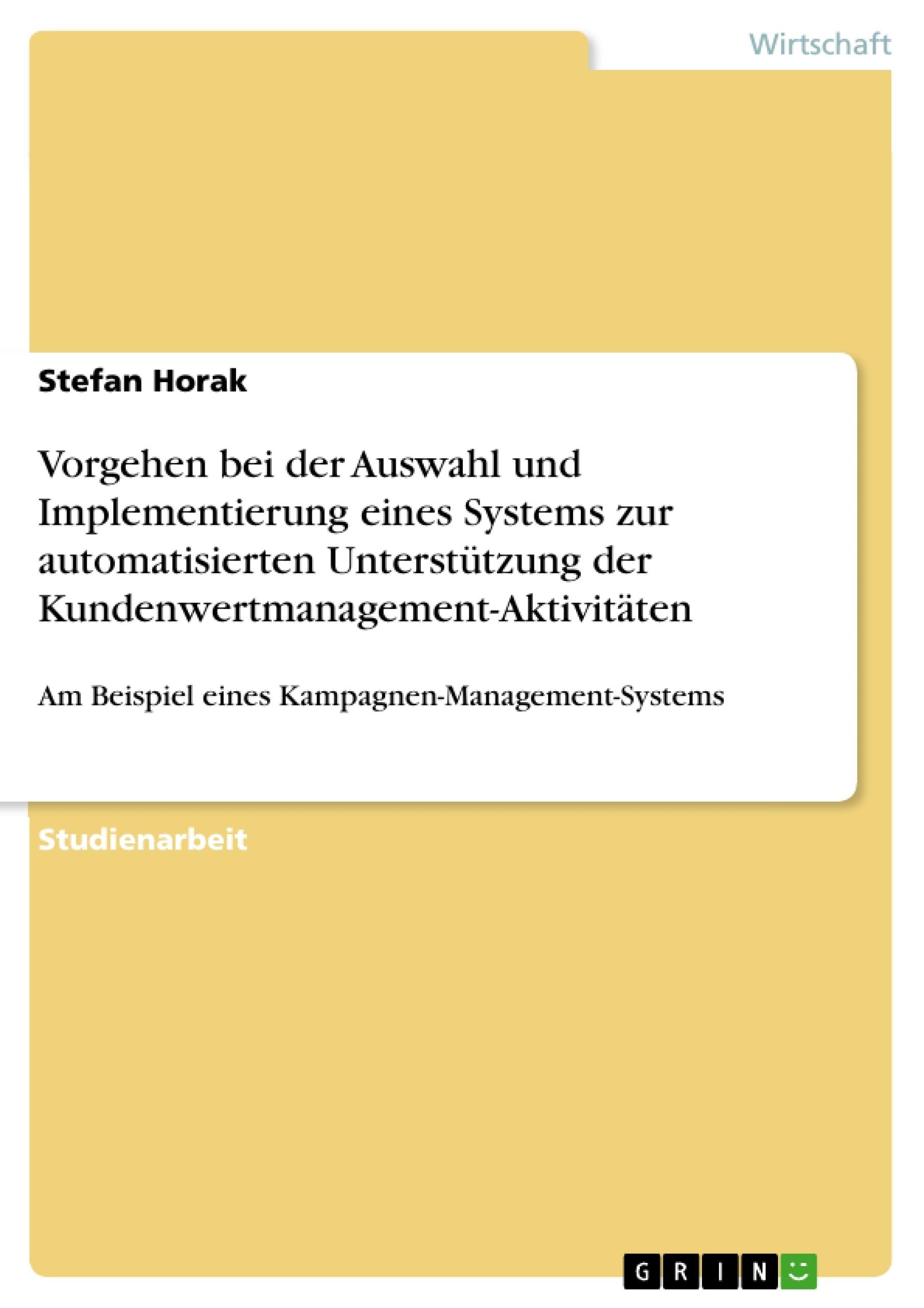 Titel: Vorgehen bei der Auswahl und Implementierung eines Systems zur automatisierten Unterstützung der Kundenwertmanagement-Aktivitäten