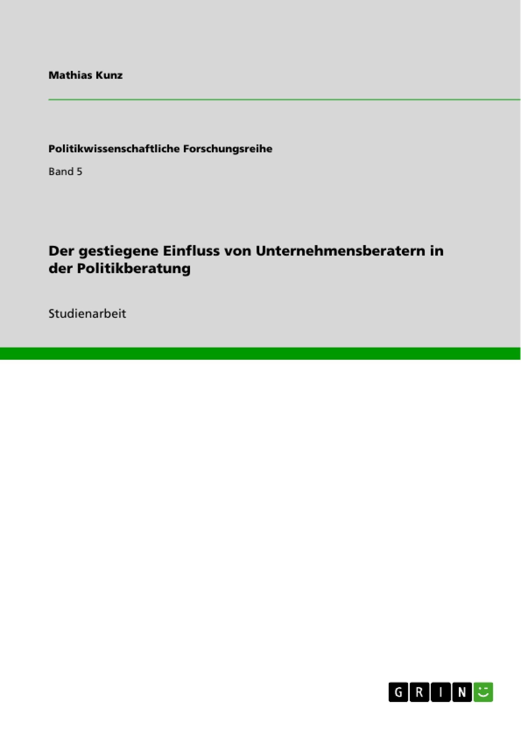 Titel: Der gestiegene Einfluss von Unternehmensberatern in der Politikberatung