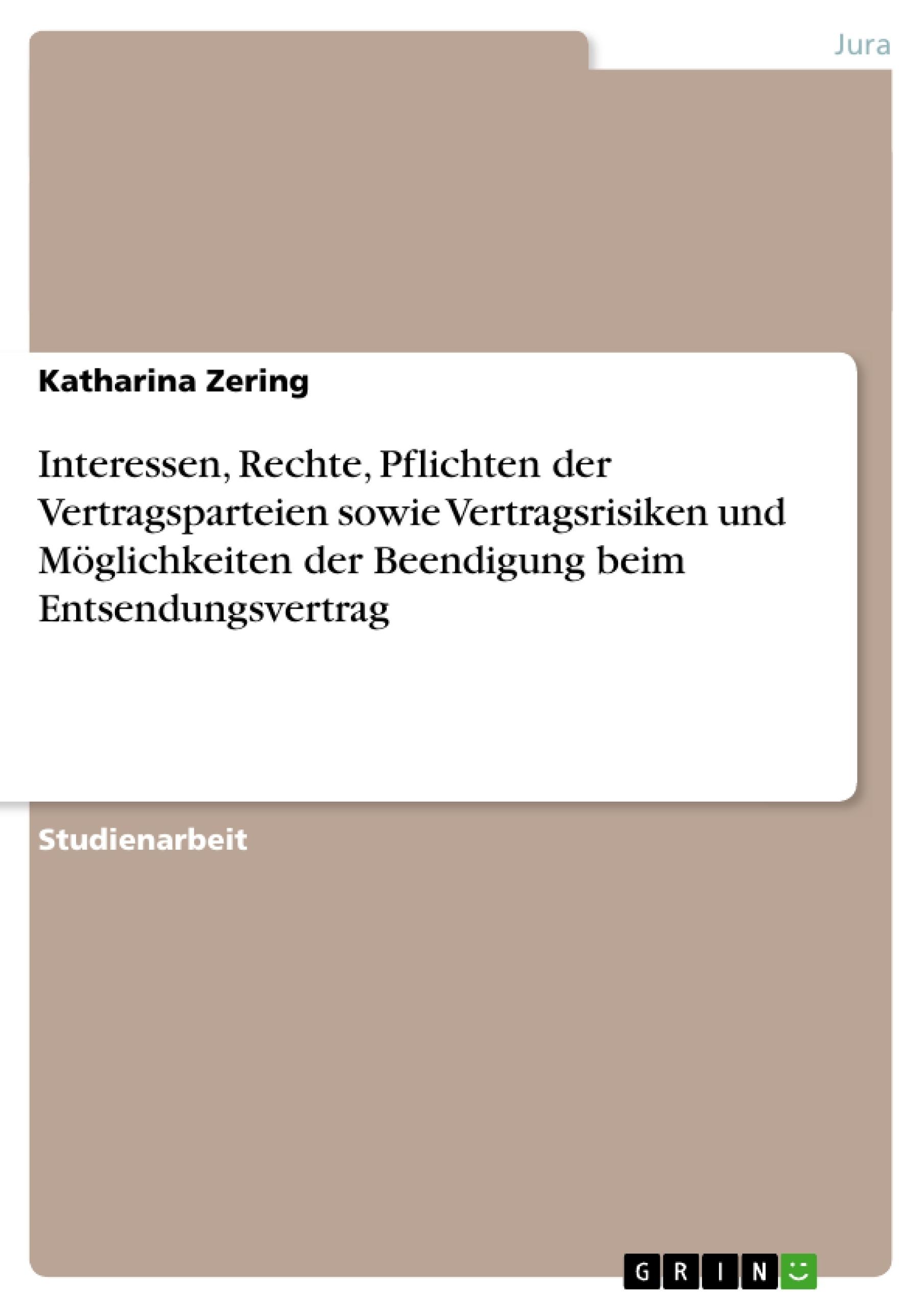 Titel: Interessen, Rechte, Pflichten der Vertragsparteien sowie Vertragsrisiken und Möglichkeiten der Beendigung beim Entsendungsvertrag