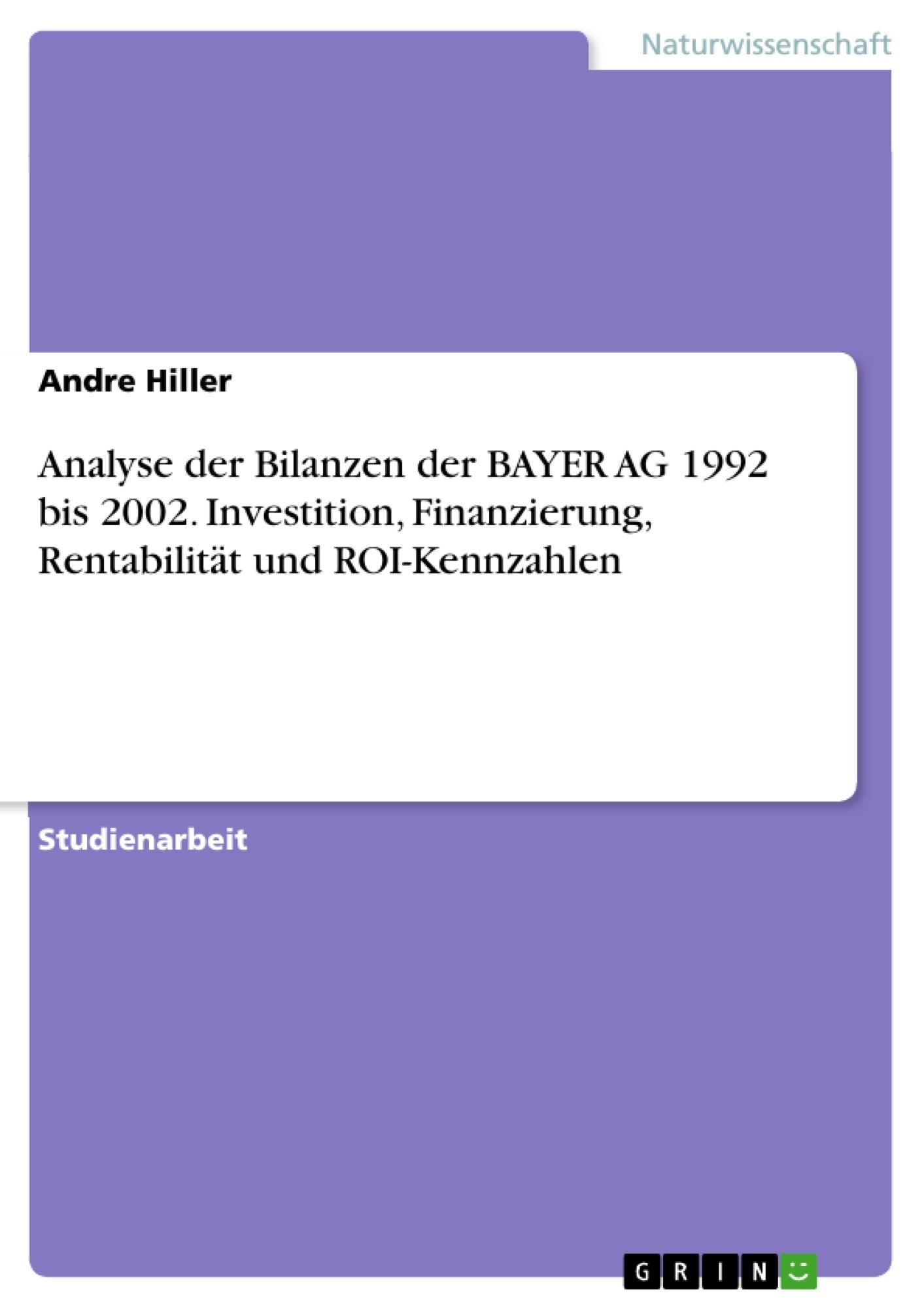 Titel: Analyse der Bilanzen der BAYER AG 1992 bis 2002. Investition, Finanzierung, Rentabilität und ROI-Kennzahlen