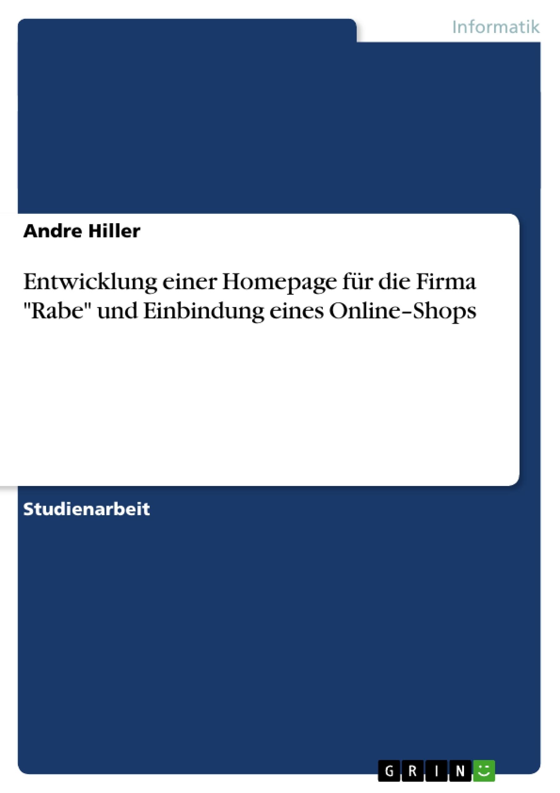 """Titel: Entwicklung einer Homepage für die Firma """"Rabe"""" und Einbindung eines Online–Shops"""