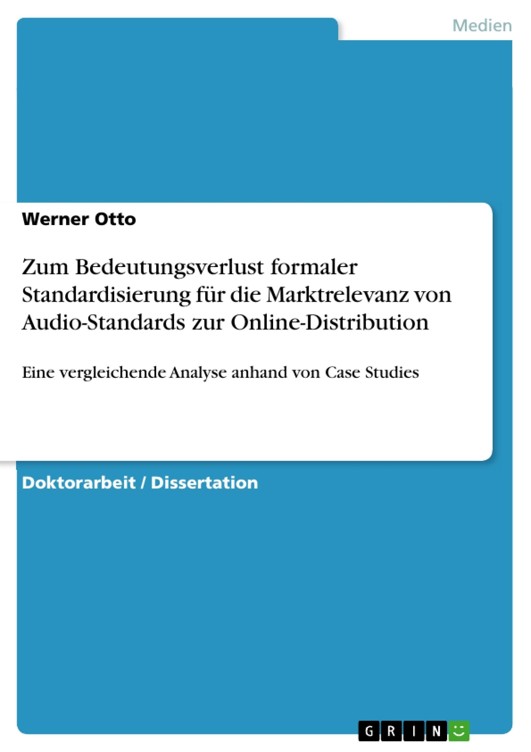 Titel: Zum Bedeutungsverlust formaler Standardisierung für die Marktrelevanz von Audio-Standards zur Online-Distribution
