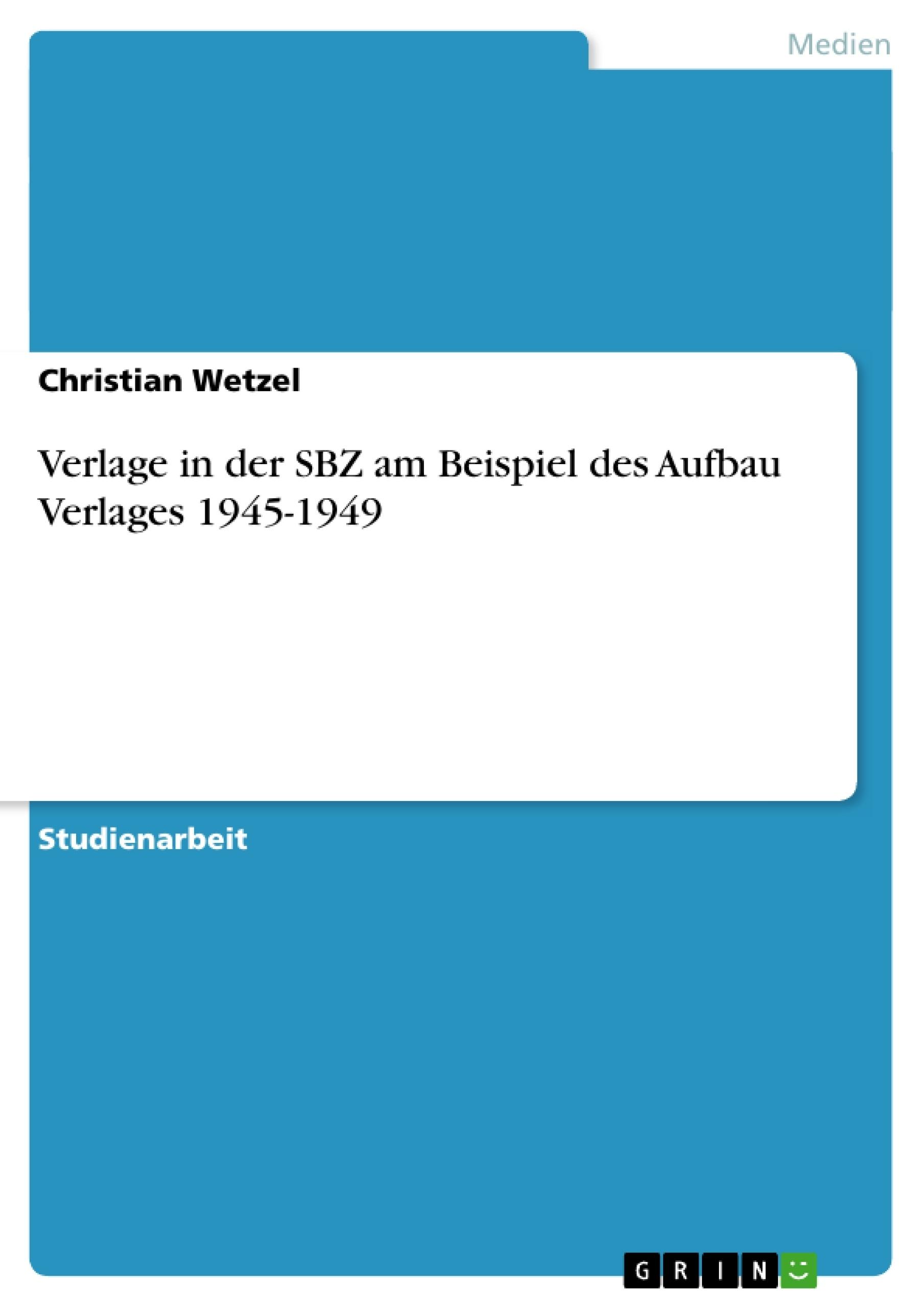 Titel: Verlage in der SBZ am Beispiel des Aufbau Verlages 1945-1949