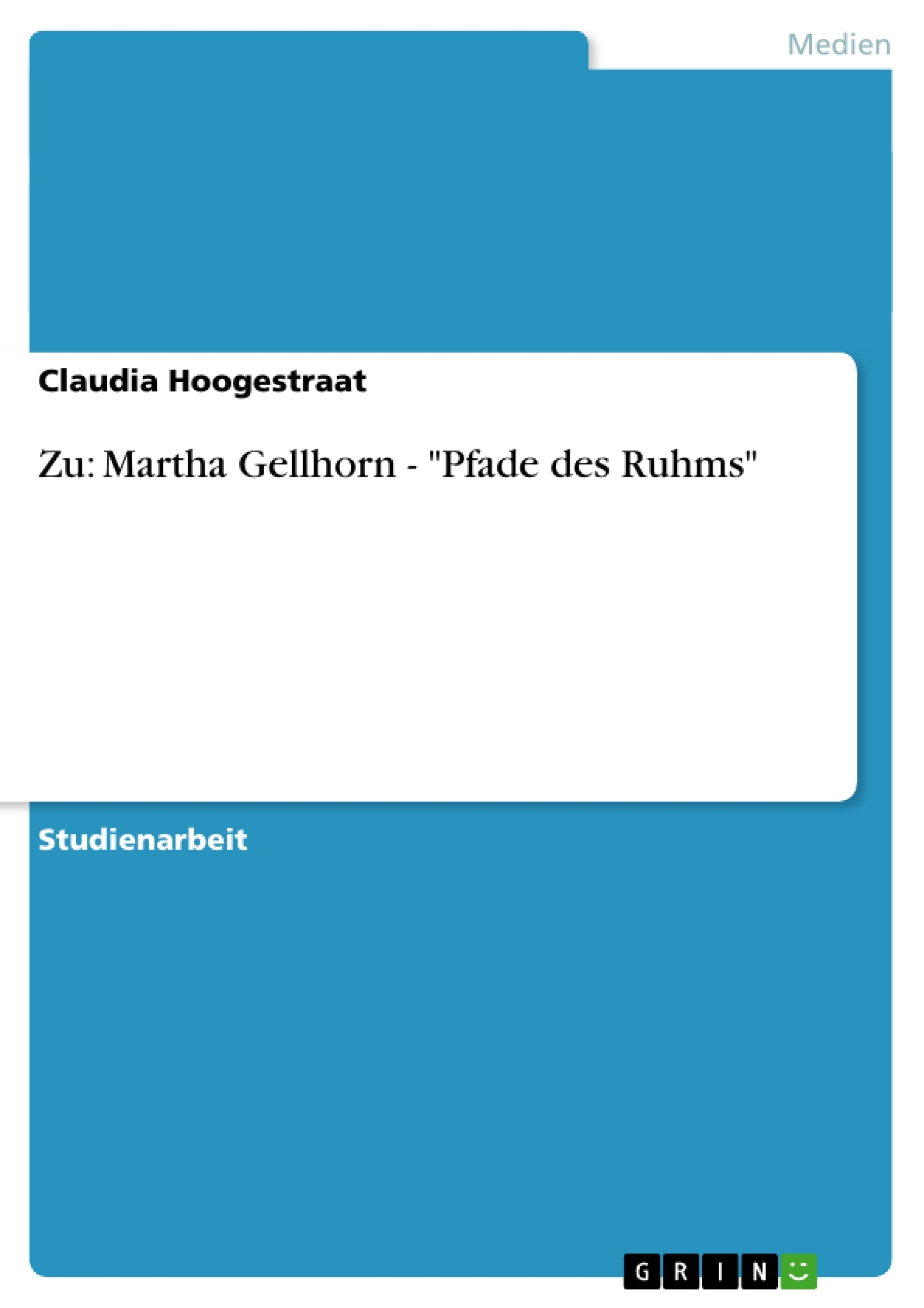 "Titel: Zu: Martha Gellhorn - ""Pfade des Ruhms"""