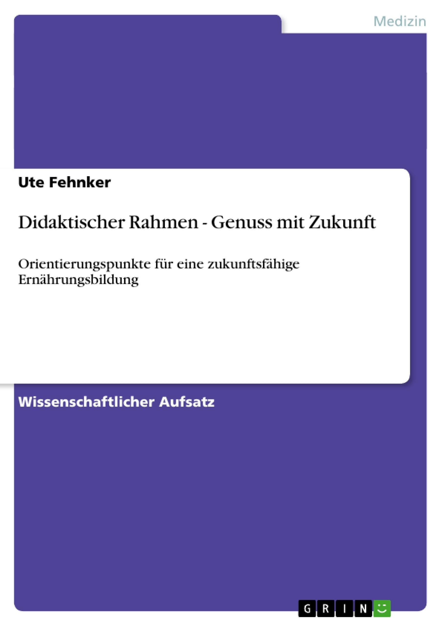 Titel: Didaktischer Rahmen - Genuss mit Zukunft